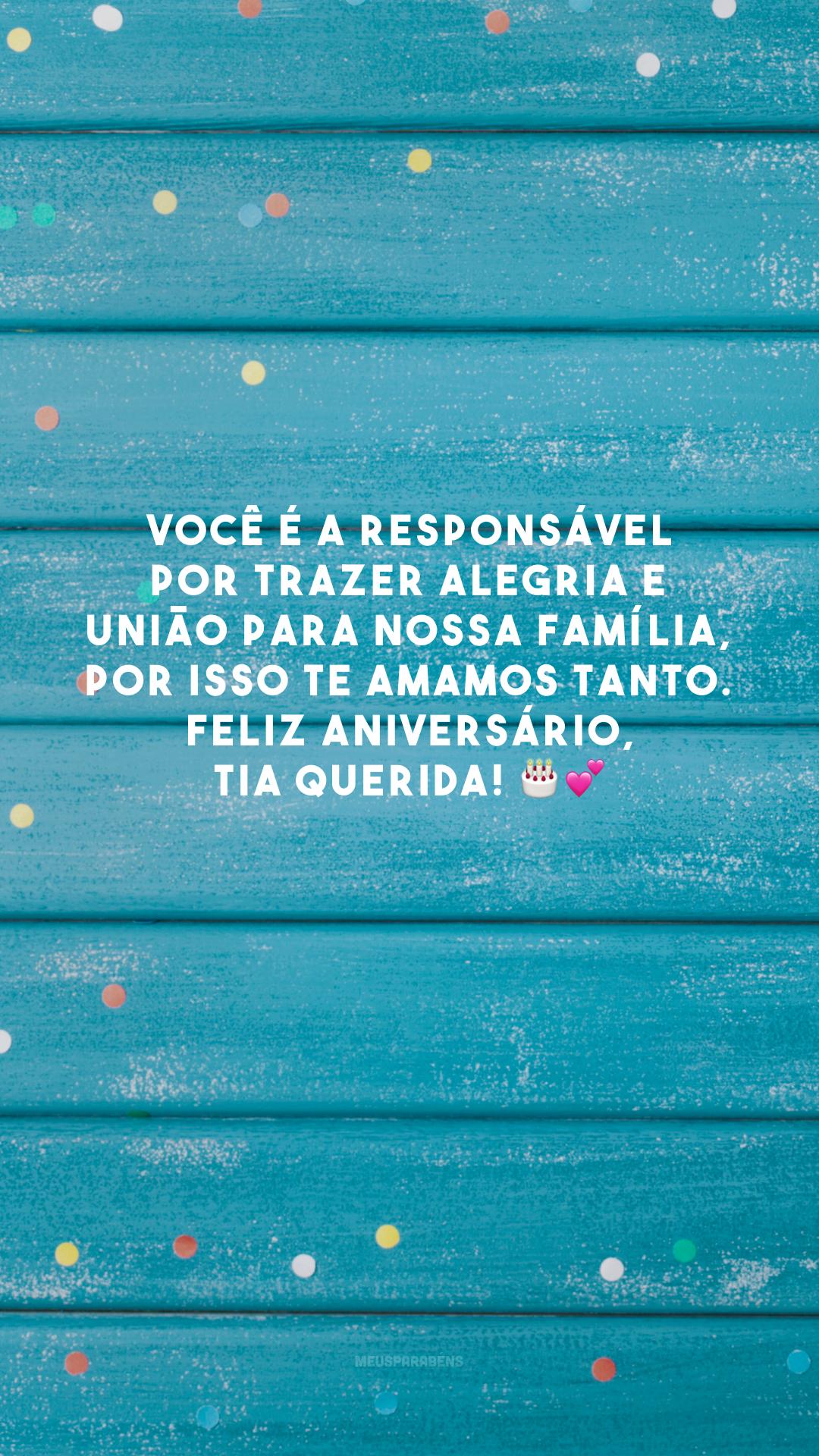 Você é a responsável por trazer alegria e união para nossa família, por isso te amamos tanto. Feliz aniversário, tia querida! 🎂💕