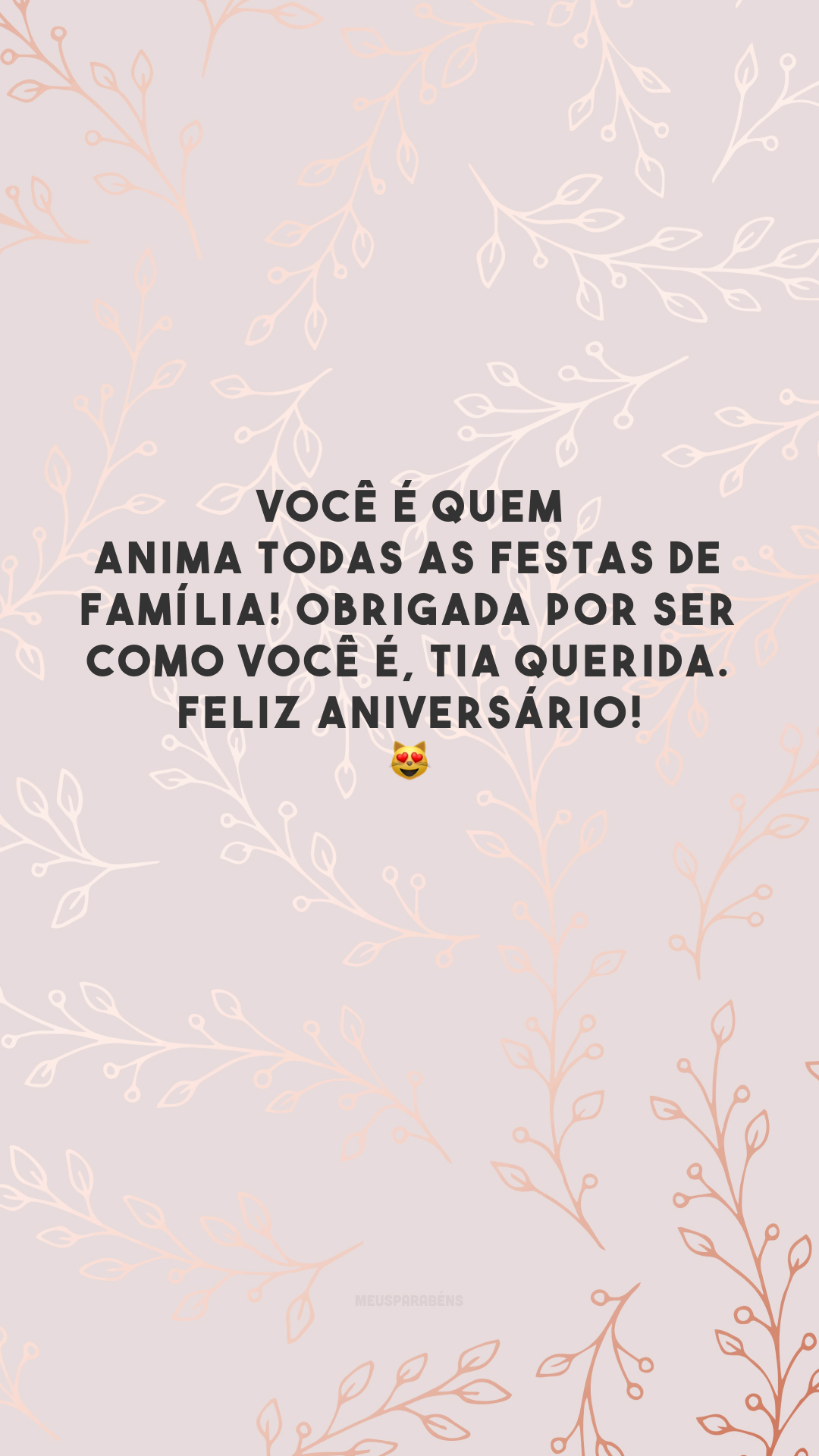 Você é quem anima todas as festas de família! Obrigada por ser como você é, tia querida. Feliz aniversário! 😻