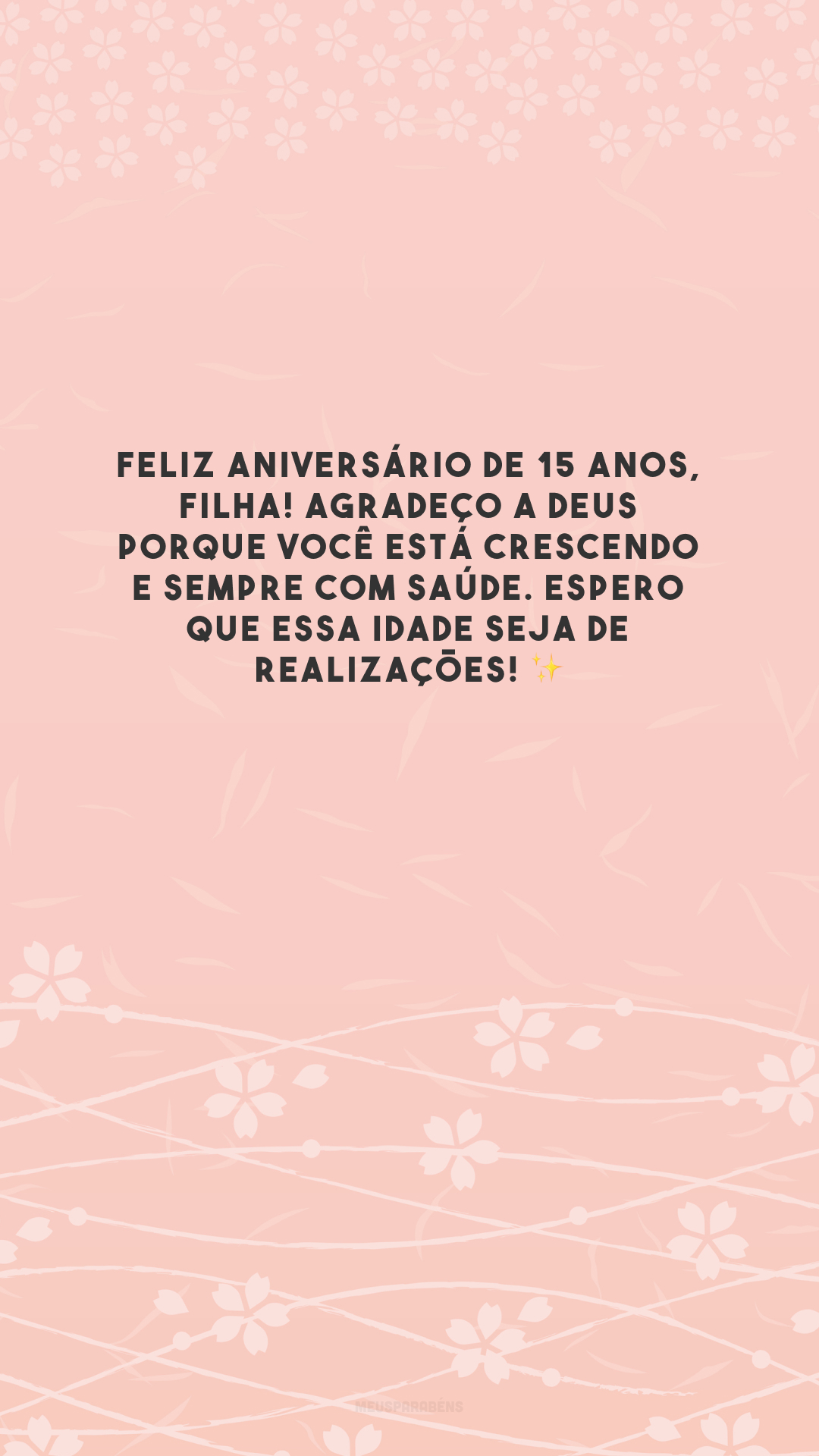 Feliz aniversário de 15 anos, filha! Agradeço a Deus porque você está crescendo e sempre com saúde. Espero que essa idade seja de realizações! ✨