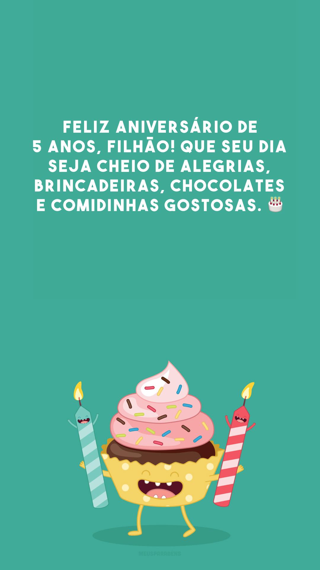 Feliz aniversário de 5 anos, filhão! Que seu dia seja cheio de alegrias, brincadeiras, chocolates e comidinhas gostosas.
