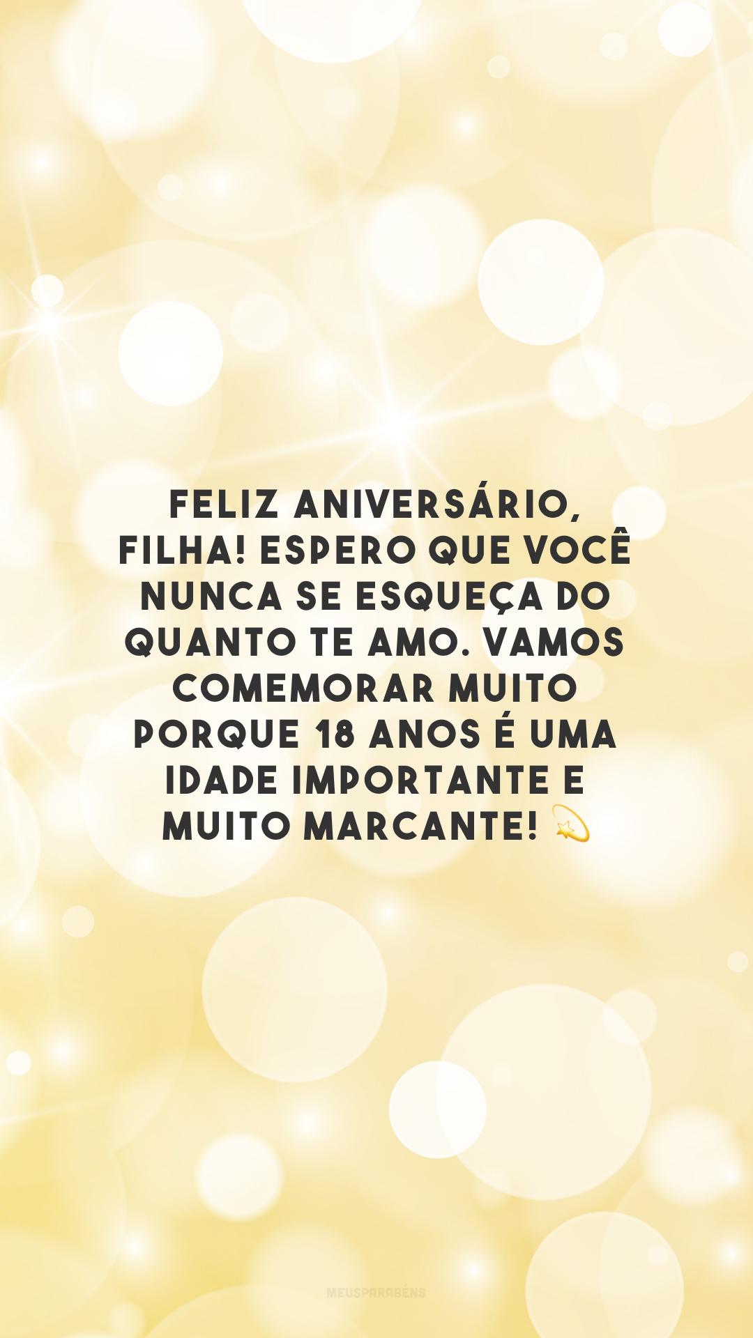Feliz aniversário, filha! Espero que você nunca se esqueça do quanto te amo. Vamos comemorar muito porque 18 anos é uma idade importante e muito marcante! 💫
