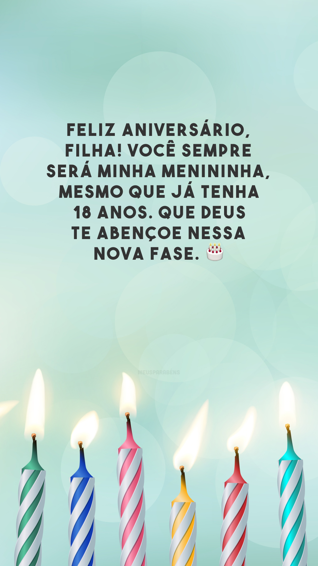 Feliz aniversário, filha! Você sempre será minha menininha, mesmo que já tenha 18 anos. Que Deus te abençoe nessa nova fase. 🎂