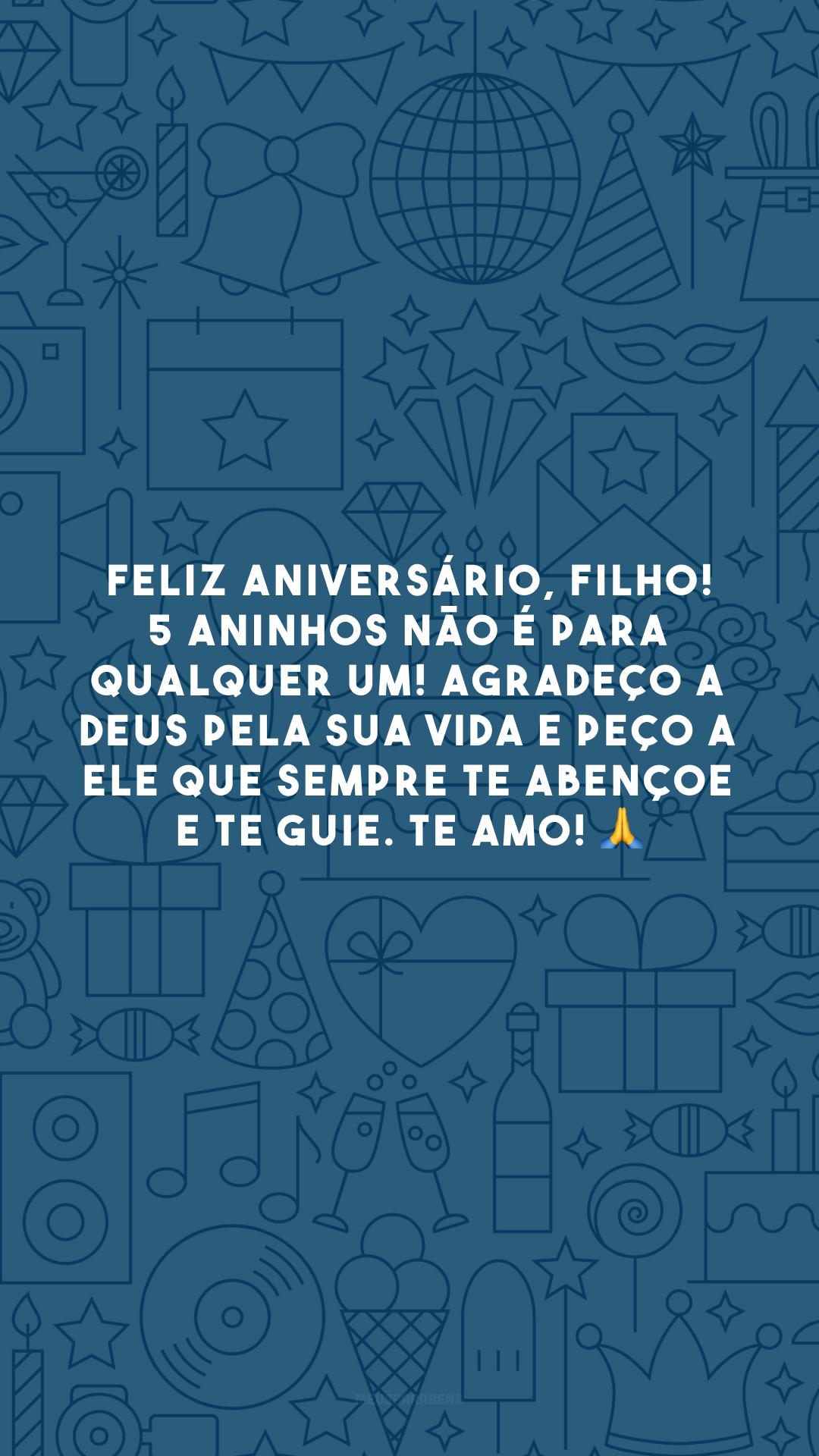 Feliz aniversário, filho! 5 aninhos não é para qualquer um! Agradeço a Deus pela sua vida e peço a Ele que sempre te abençoe e te guie. Te amo!
