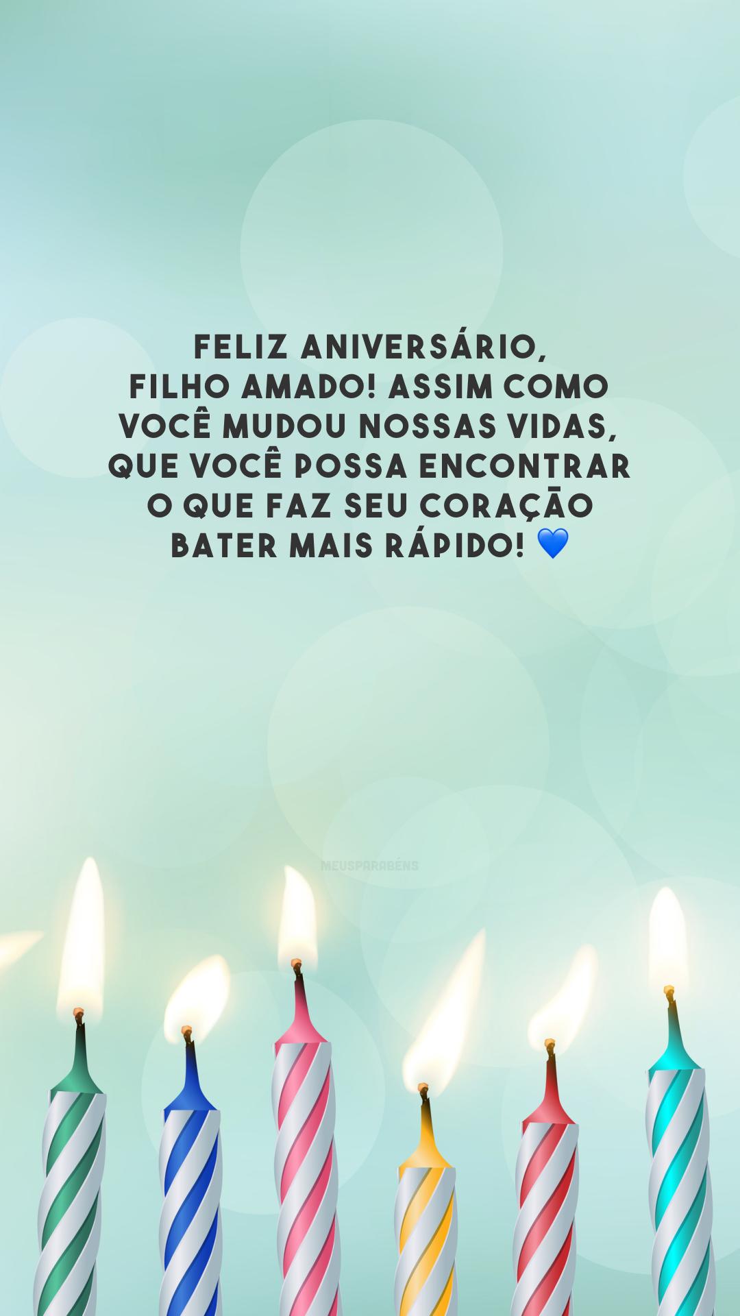 Feliz aniversário, filho amado! Assim como você mudou nossas vidas, que você possa encontrar o que faz seu coração bater mais rápido! 💙