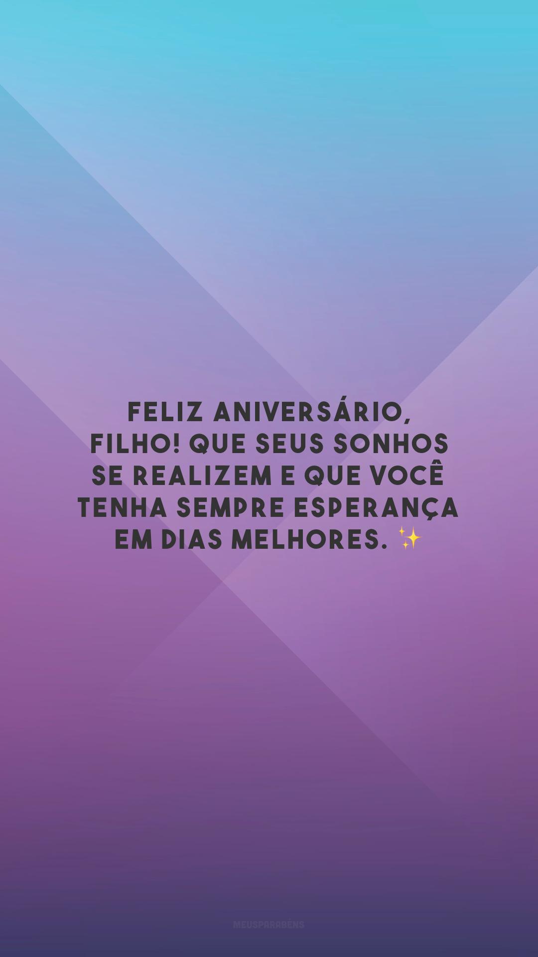 Feliz aniversário, filho! Que seus sonhos se realizem e que você tenha sempre esperança em dias melhores. ✨