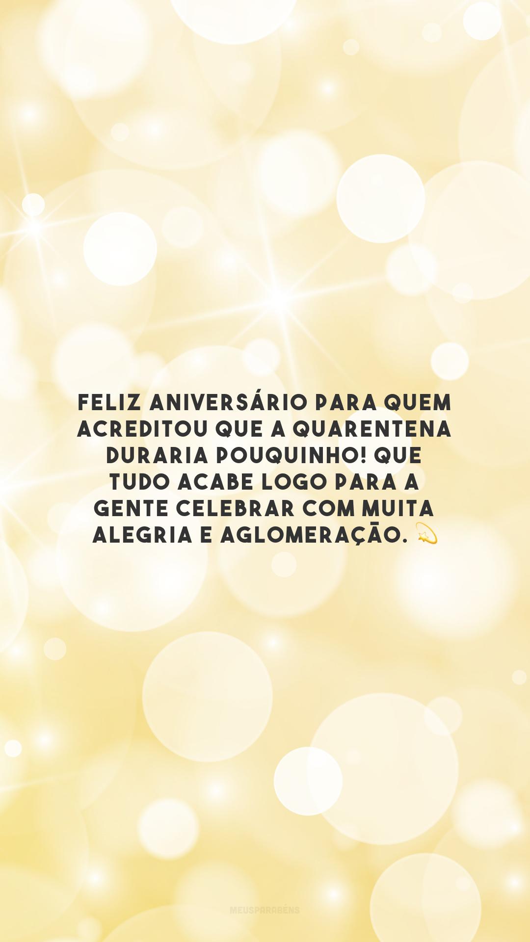 Feliz aniversário para quem acreditou que a quarentena duraria pouquinho! Que tudo acabe logo para a gente celebrar com muita alegria e aglomeração. 💫