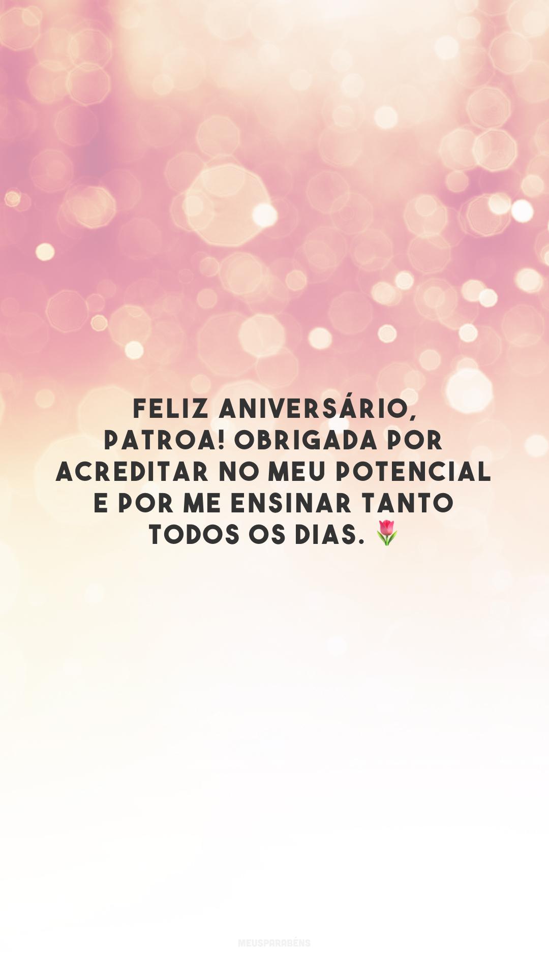 Feliz aniversário, patroa! Obrigada por acreditar no meu potencial e por me ensinar tanto todos os dias. 🌷