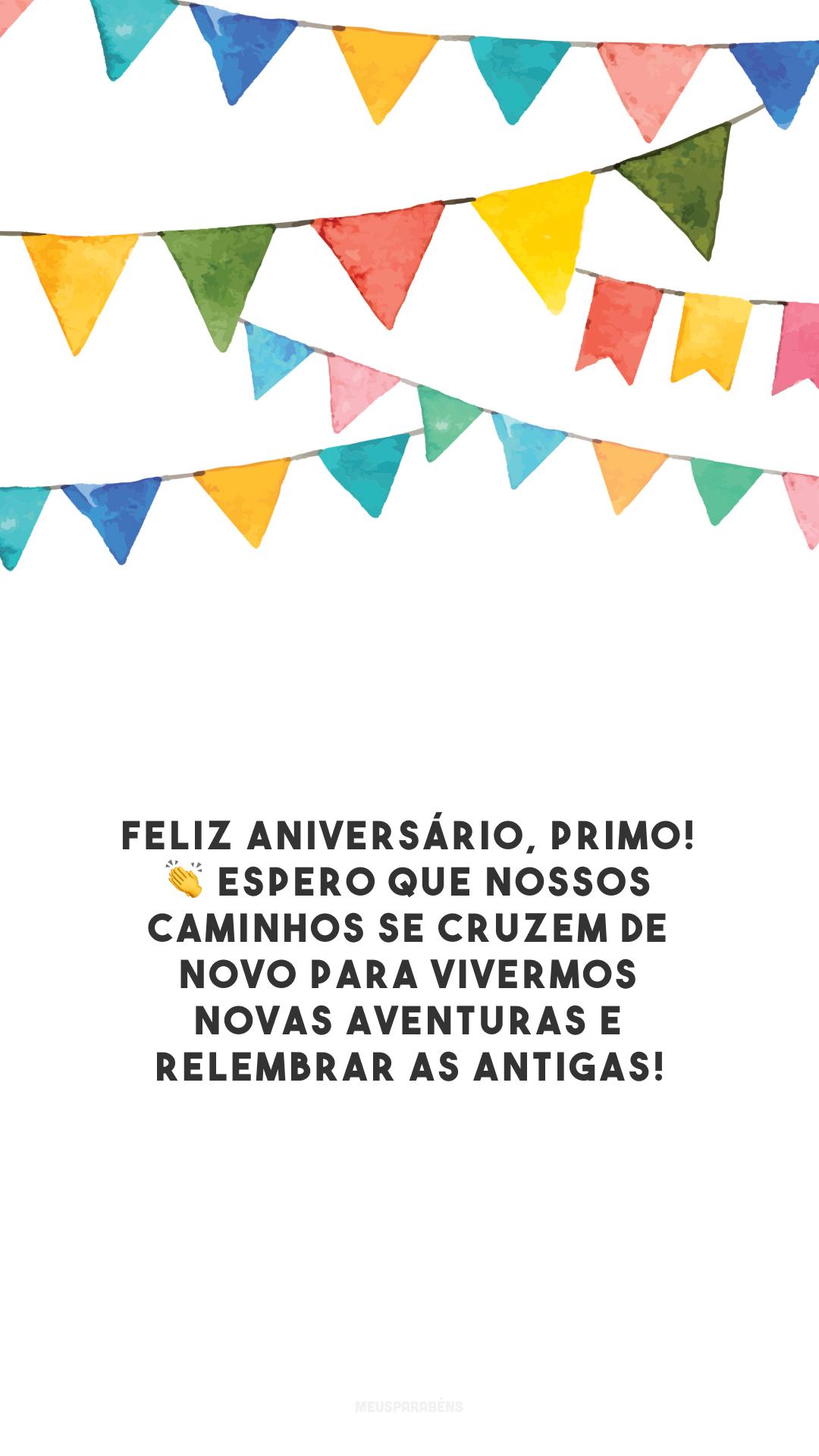 Feliz aniversário, primo! 👏 Espero que nossos caminhos se cruzem de novo para vivermos novas aventuras e relembrar as antigas!