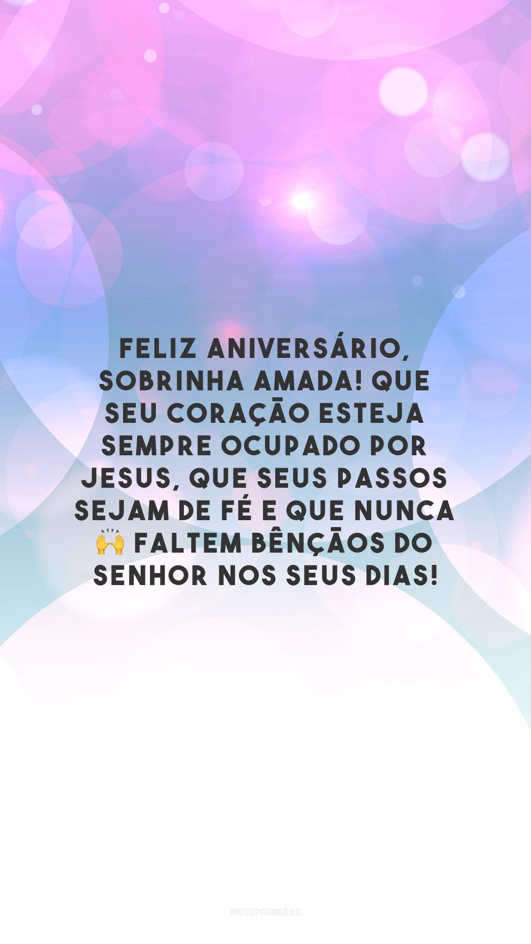 Feliz aniversário, sobrinha amada! Que seu coração esteja sempre ocupado por Jesus, que seus passos sejam de fé e que nunca faltem bênçãos do Senhor nos seus dias!