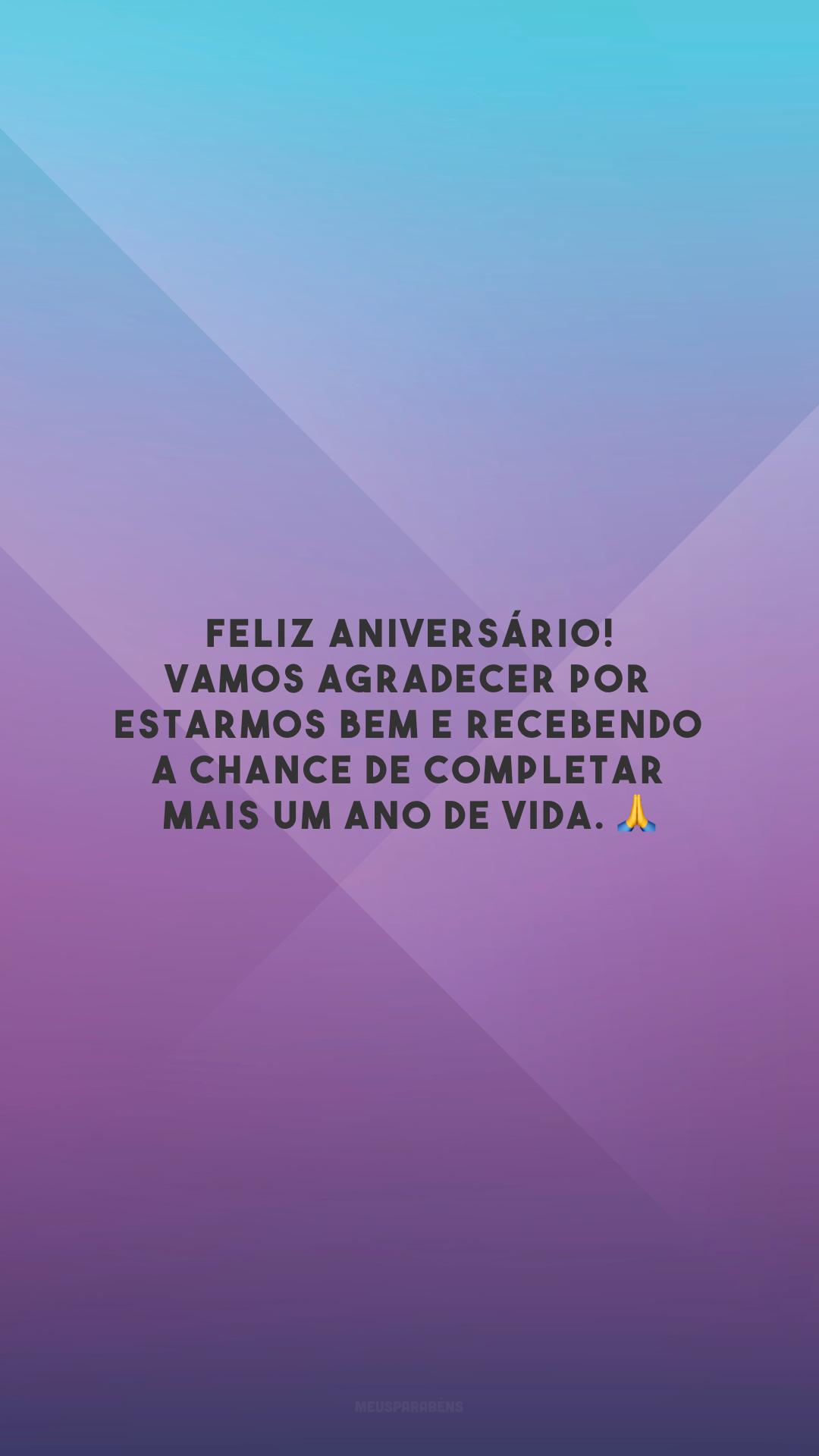 Feliz aniversário! Vamos agradecer por estarmos bem e recebendo a chance de completar mais um ano de vida. 🙏