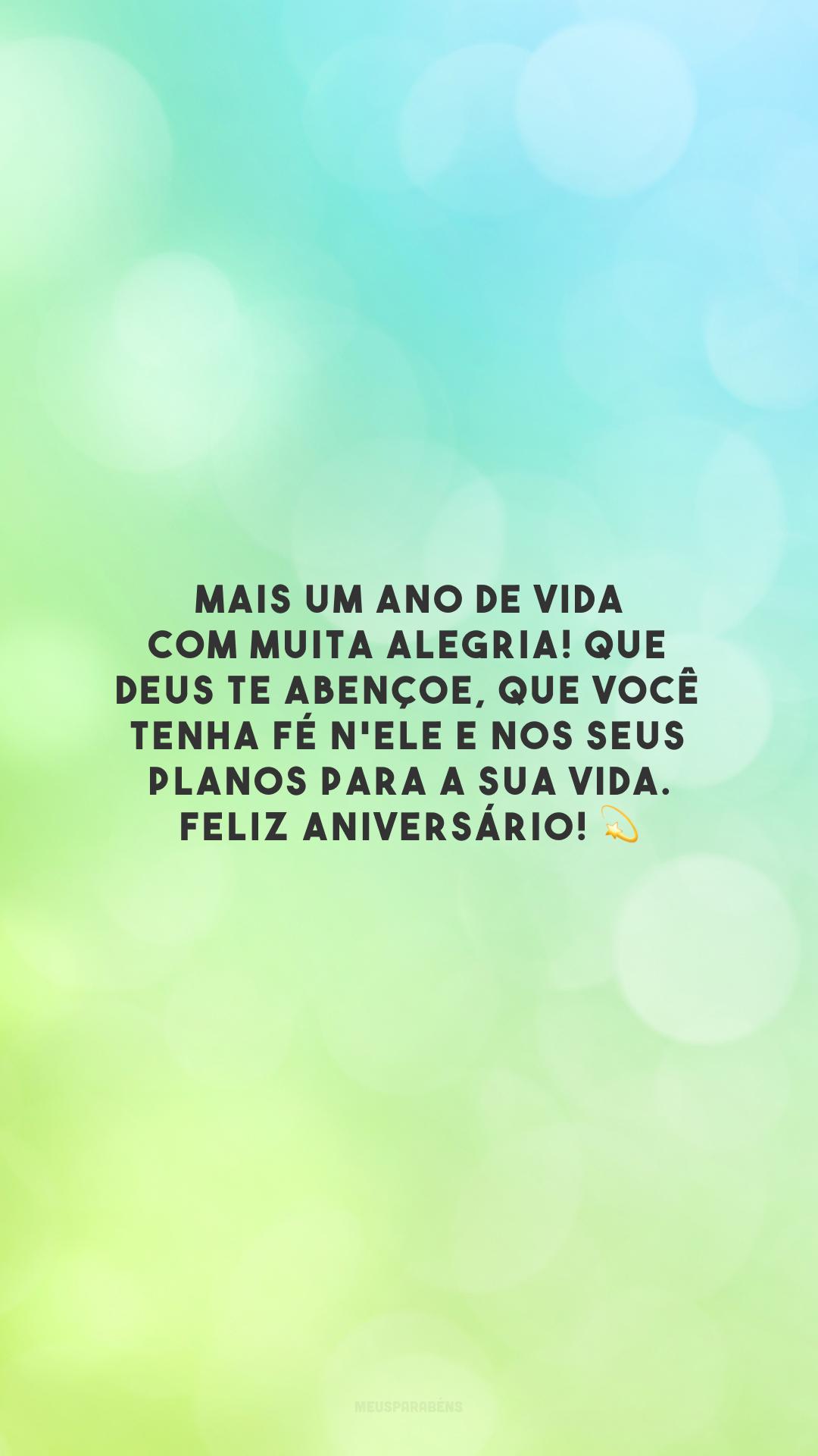 Mais um ano de vida com muita alegria! Que Deus te abençoe, que você tenha fé n'Ele e nos Seus planos para a sua vida. Feliz aniversário!
