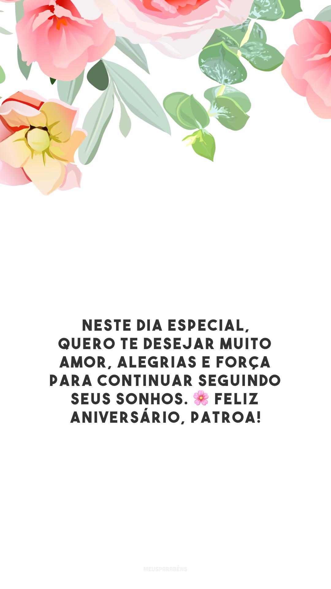 Neste dia especial, quero te desejar muito amor, alegrias e força para continuar seguindo seus sonhos. 🌸 Feliz aniversário, patroa!