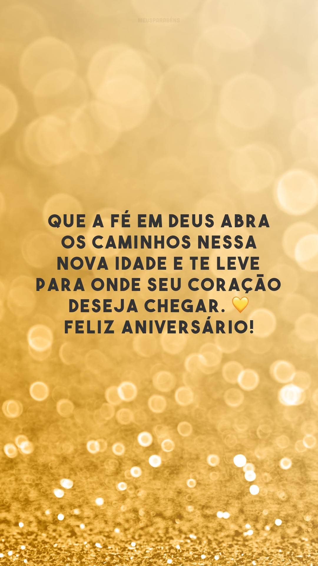 Que a fé em Deus abra os caminhos nessa nova idade e te leve para onde seu coração deseja chegar. Feliz aniversário!