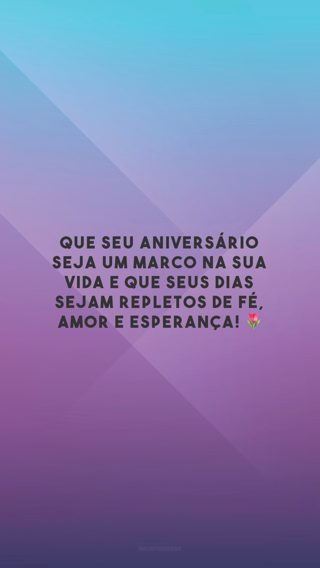 Que seu aniversário seja um marco na sua vida e que seus dias sejam repletos de fé, amor e esperança! 🌷