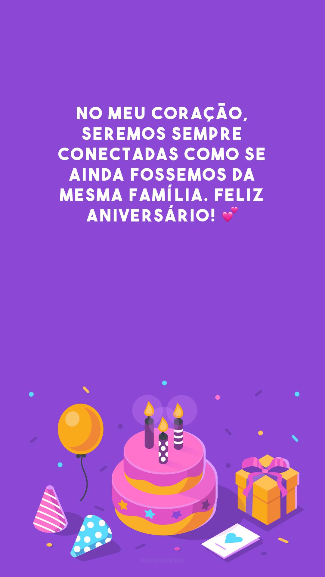 No meu coração, seremos sempre conectadas como se ainda fossemos da mesma família. Feliz aniversário! 💕