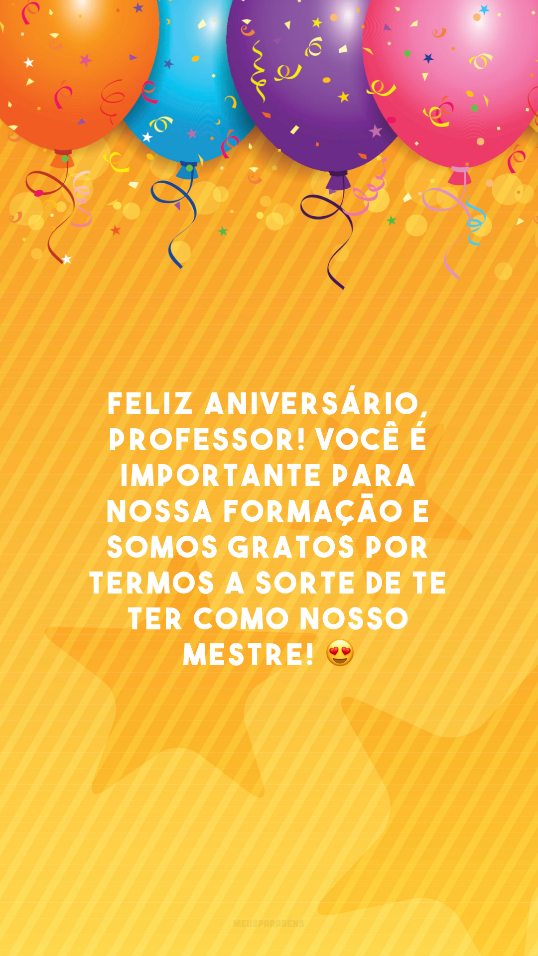 Feliz aniversário, professor! Você é importante para nossa formação e somos gratos por termos a sorte de te ter como nosso mestre! 😍