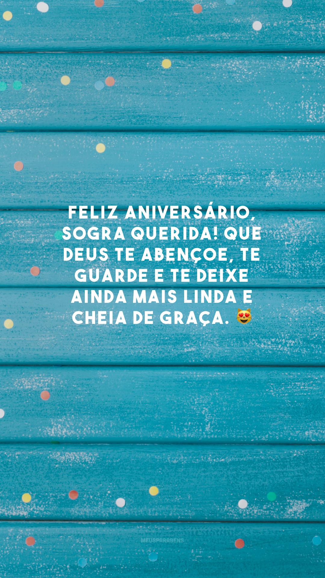 Feliz aniversário, sogra querida! Que Deus te abençoe, te guarde e te deixe ainda mais linda e cheia de graça. 😻