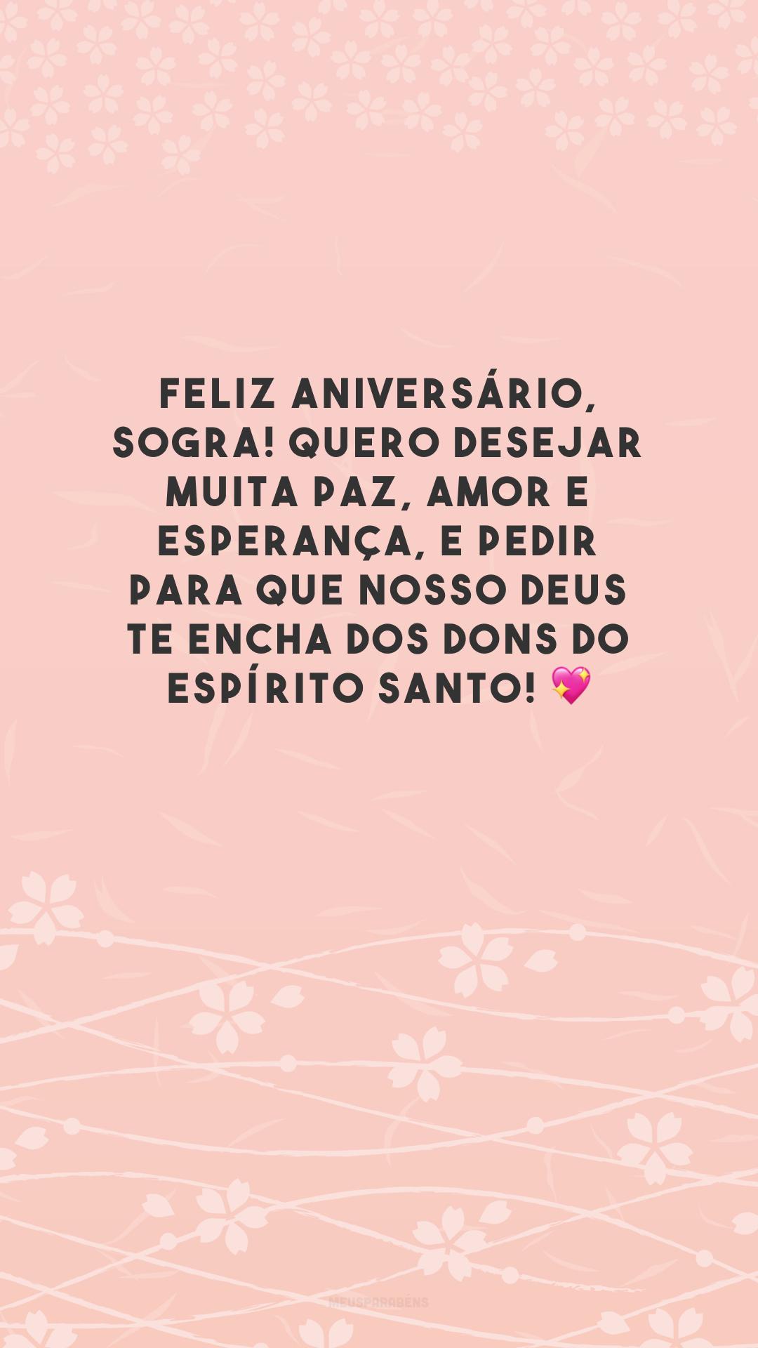 Feliz aniversário, sogra! Quero desejar muita paz, amor e esperança, e pedir para que nosso Deus te encha dos dons do Espírito Santo! 💖