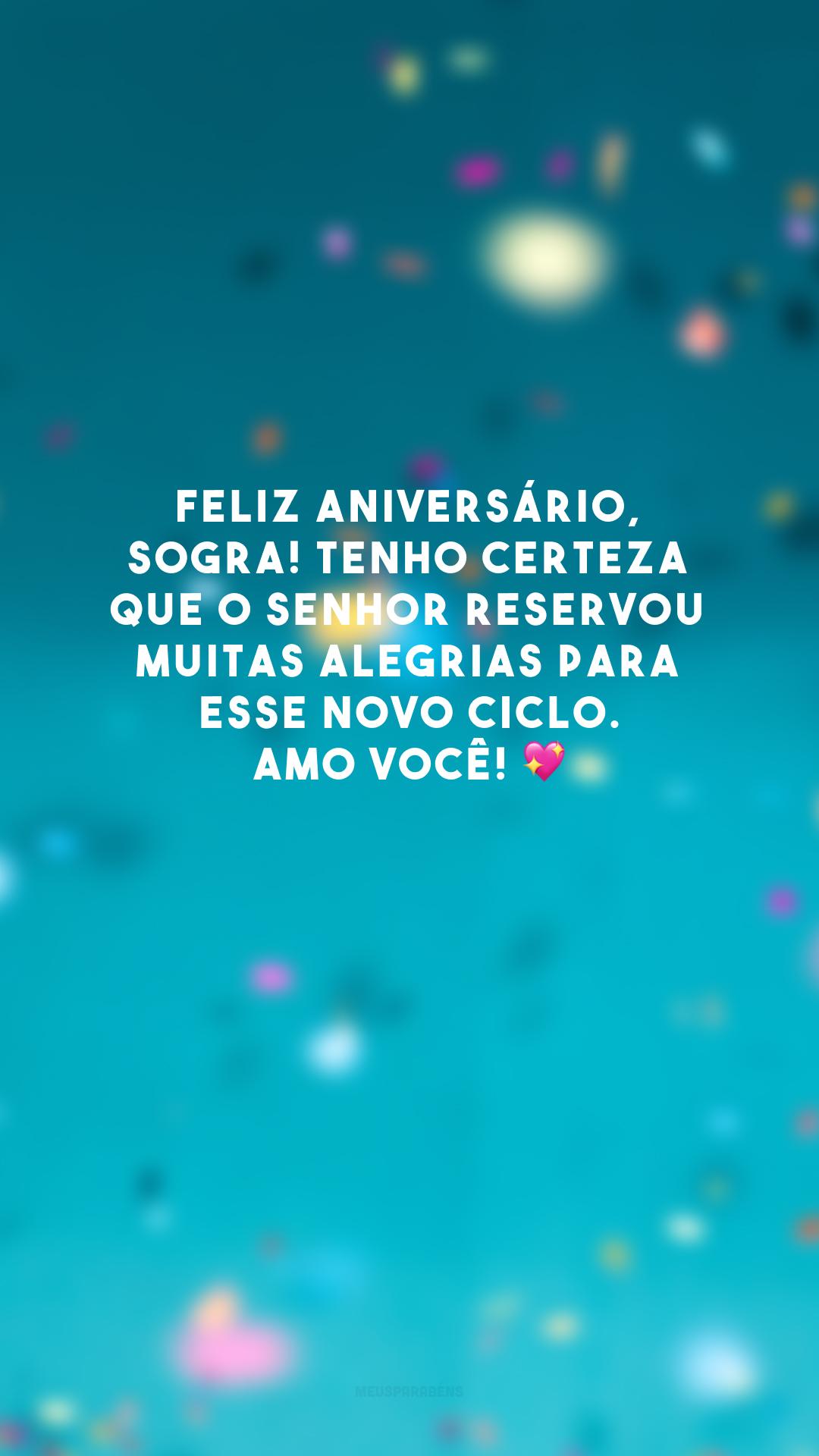 Feliz aniversário, sogra! Tenho certeza que o Senhor reservou muitas alegrias para esse novo ciclo. Amo você! 💖