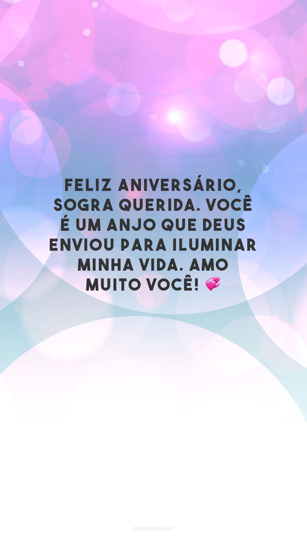 Feliz aniversário, sogra querida. Você é um anjo que Deus enviou para iluminar minha vida. Amo muito você! 💞