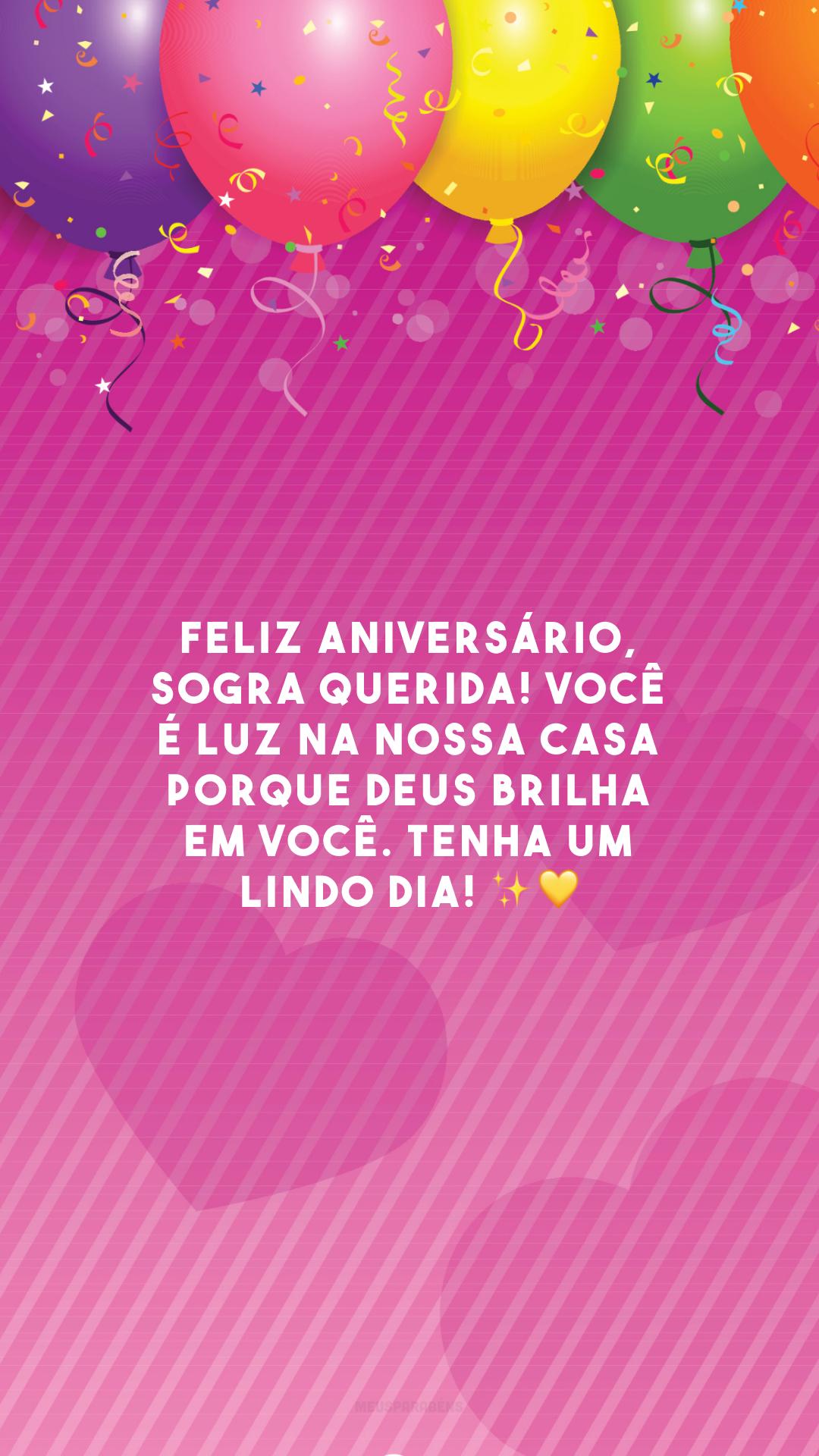 Feliz aniversário, sogra querida! Você é luz na nossa casa porque Deus brilha em você. Tenha um lindo dia! ✨💛