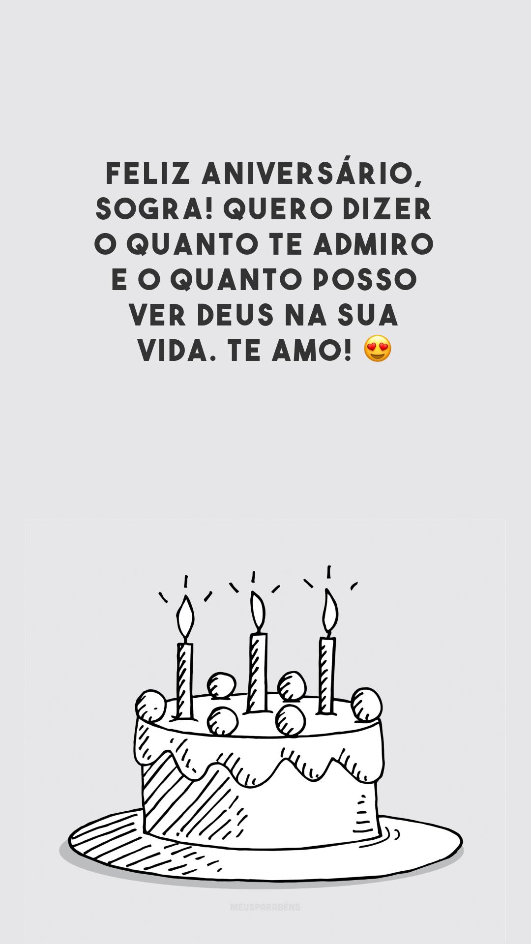 Feliz aniversário, sogra! Quero dizer o quanto te admiro e o quanto posso ver Deus na sua vida. Te amo! 😍