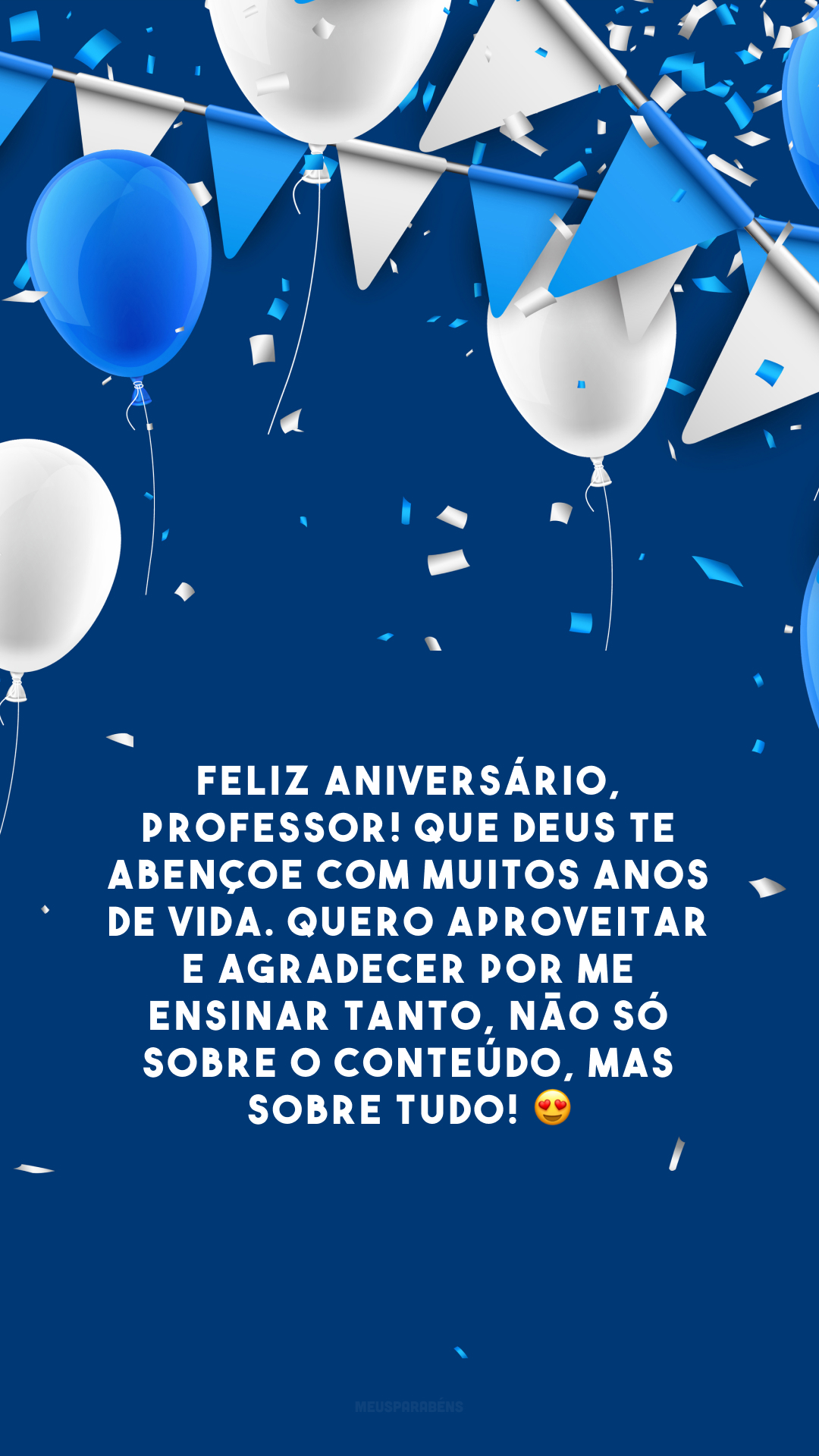Feliz aniversário, professor! Que Deus te abençoe com muitos anos de vida. Quero aproveitar e agradecer por me ensinar tanto, não só sobre o conteúdo, mas sobre tudo! 😍
