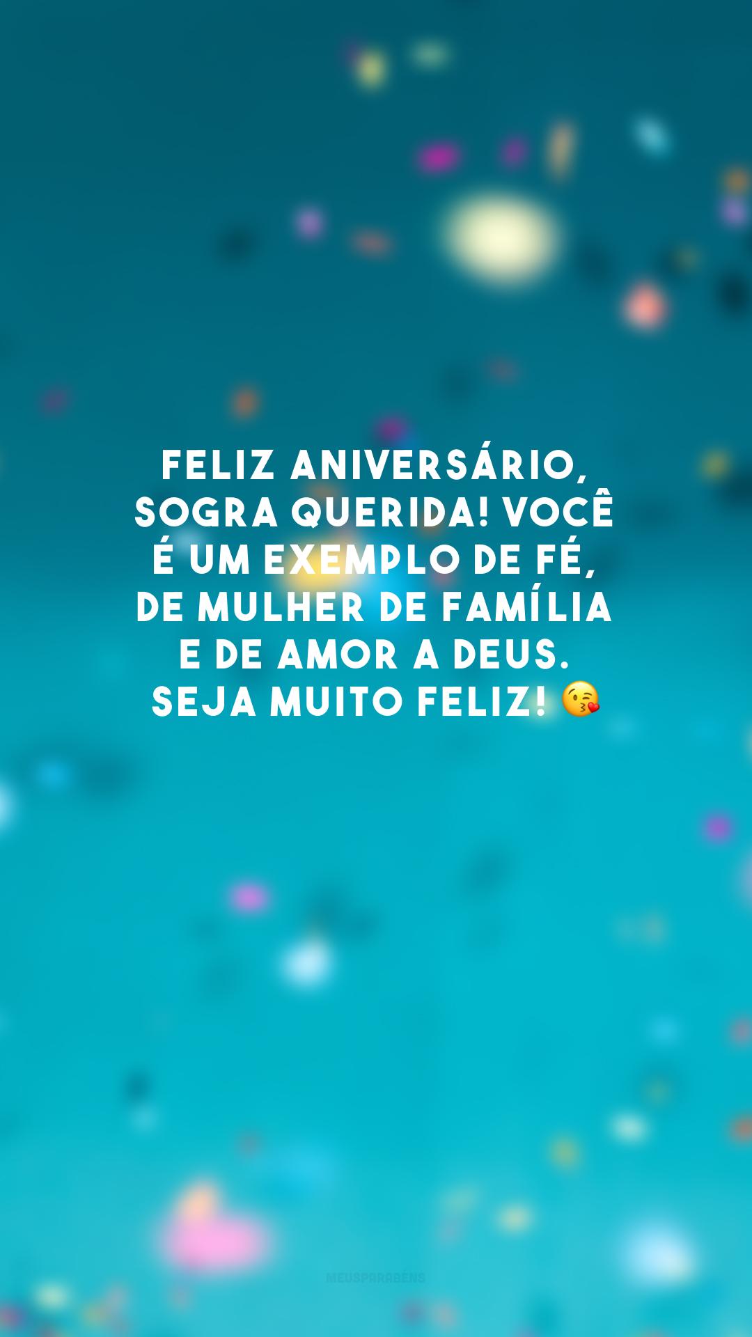 Feliz aniversário, sogra querida! Você é um exemplo de fé, de mulher de família e de amor a Deus. Seja muito feliz! 😘