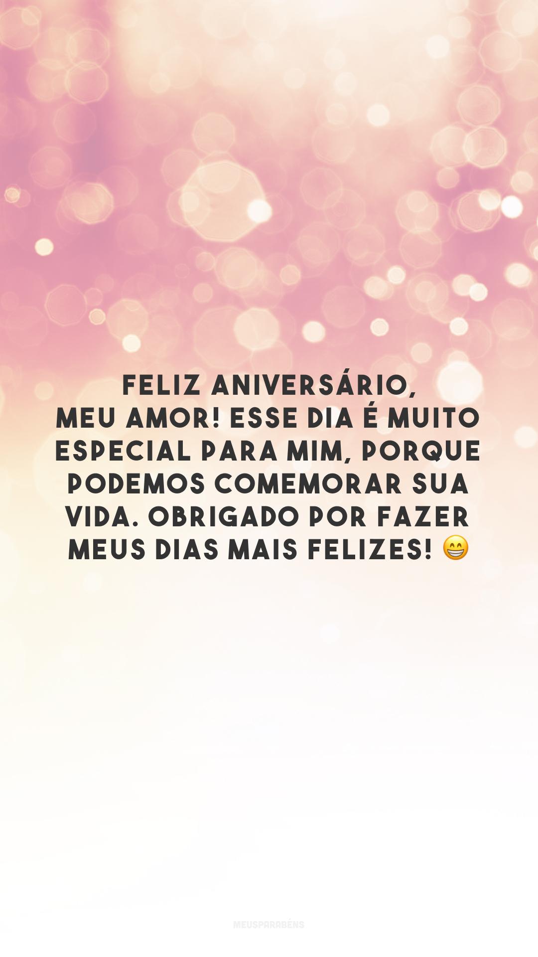 Feliz aniversário, meu amor! Esse dia é muito especial para mim, porque podemos comemorar sua vida. Obrigado por fazer meus dias mais felizes! 😁