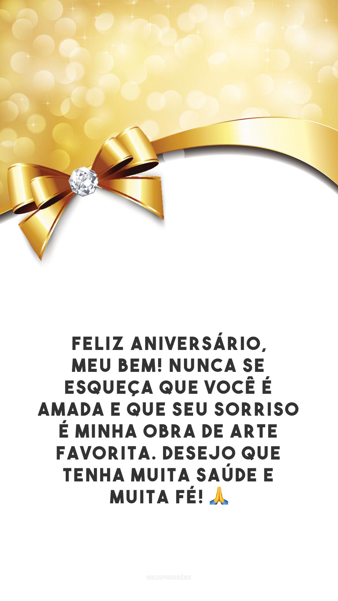 Feliz aniversário, meu bem! Nunca se esqueça que você é amada e que seu sorriso é minha obra de arte favorita. Desejo que tenha muita saúde e muita fé! 🙏