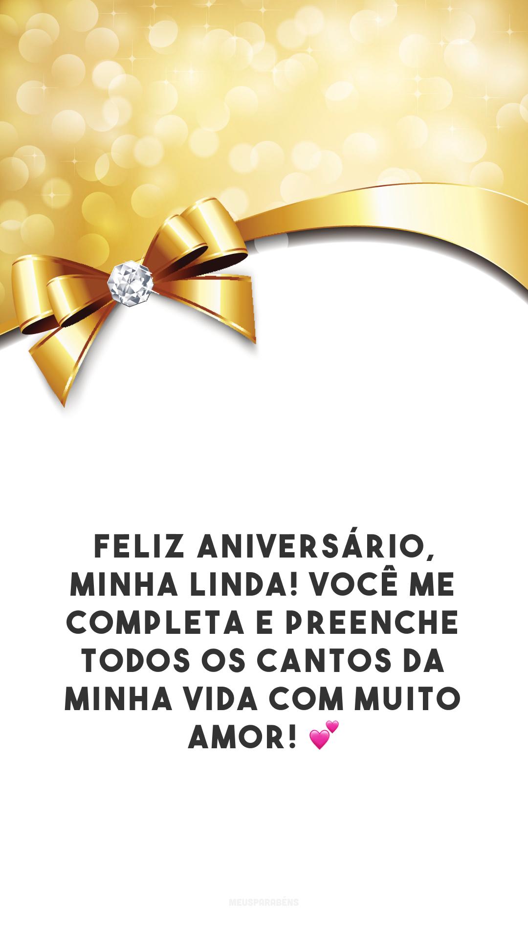Feliz aniversário, minha linda! Você me completa e preenche todos os cantos da minha vida com muito amor! 💕