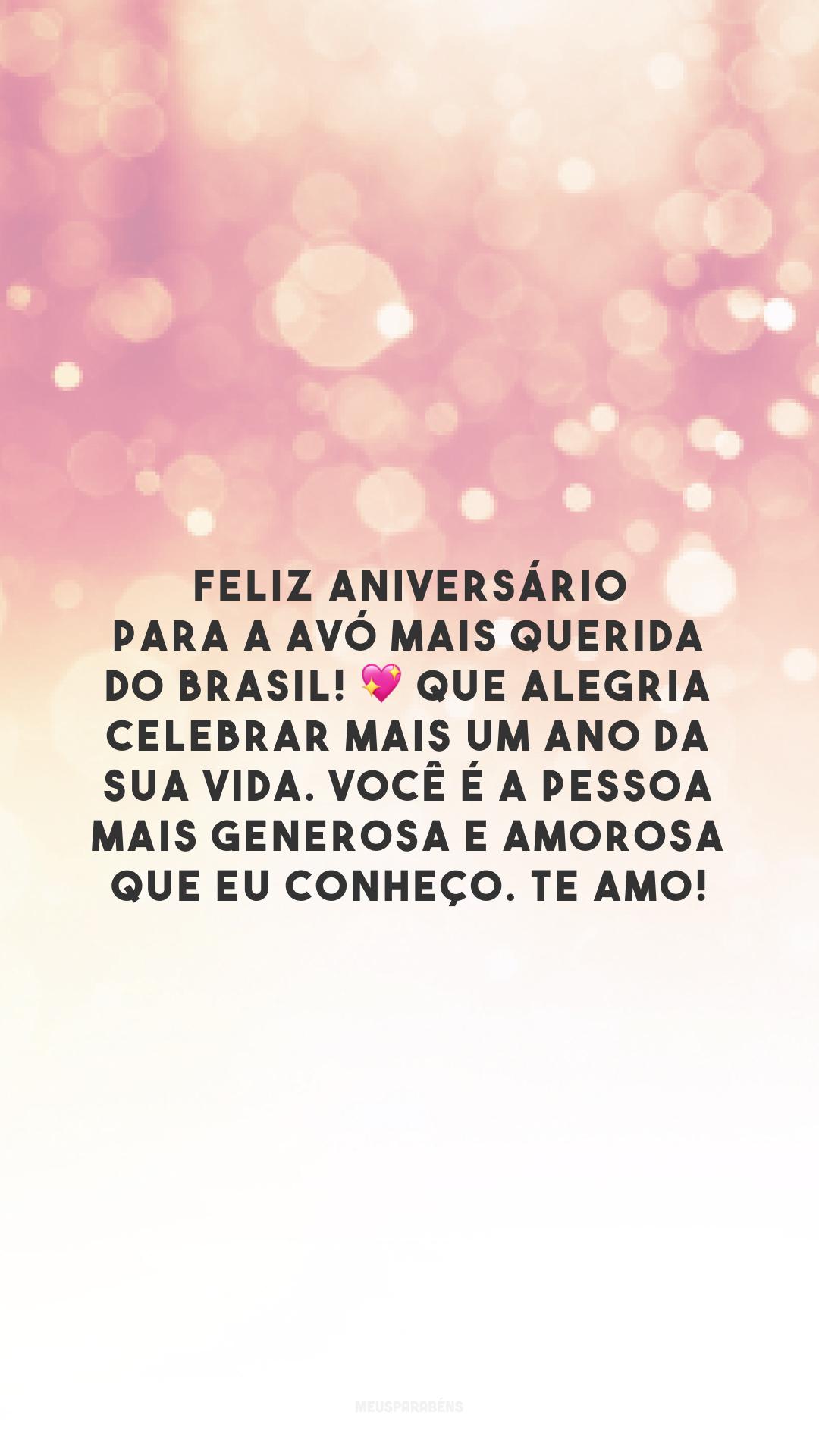 Feliz aniversário para a avó mais querida do Brasil! 💖 Que alegria celebrar mais um ano da sua vida. Você é a pessoa mais generosa e amorosa que eu conheço. Te amo!