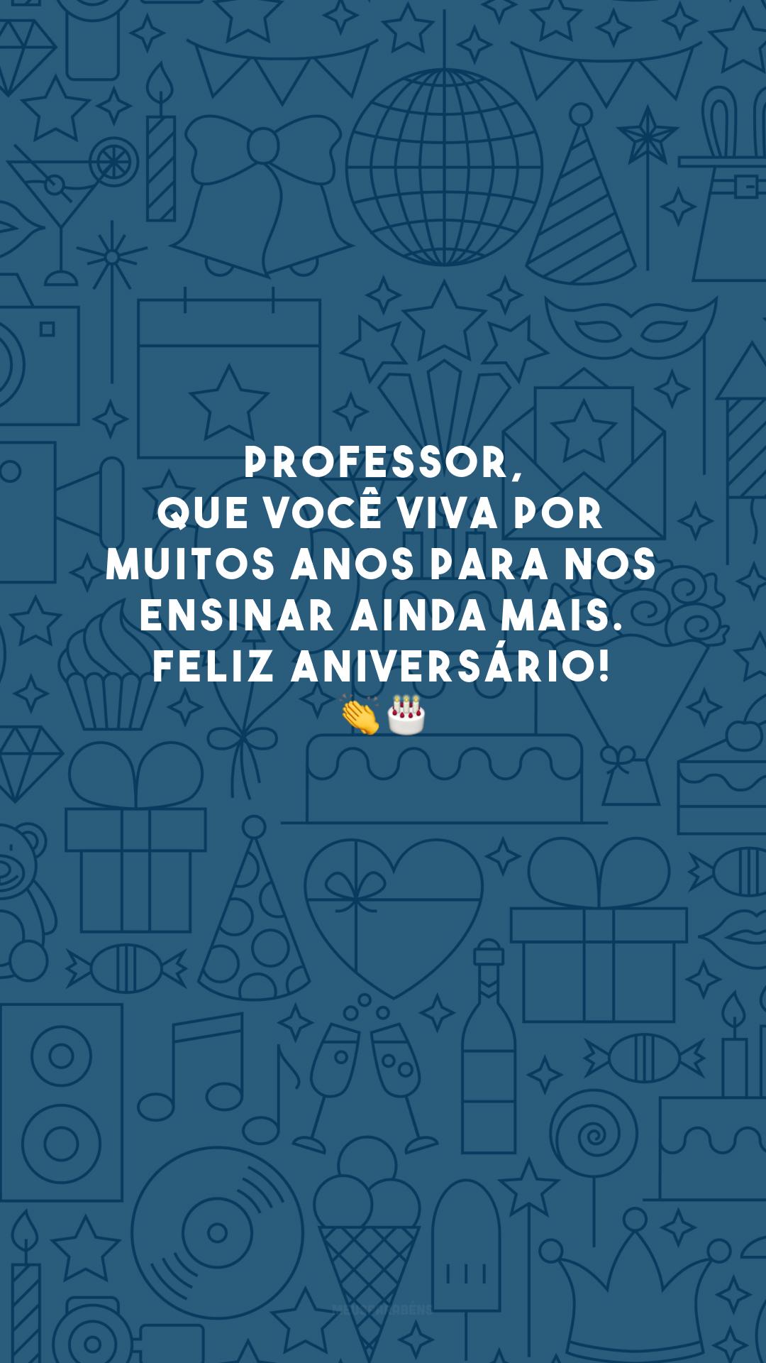 Professor, que você viva por muitos anos para nos ensinar ainda mais. Feliz aniversário! 👏🎂