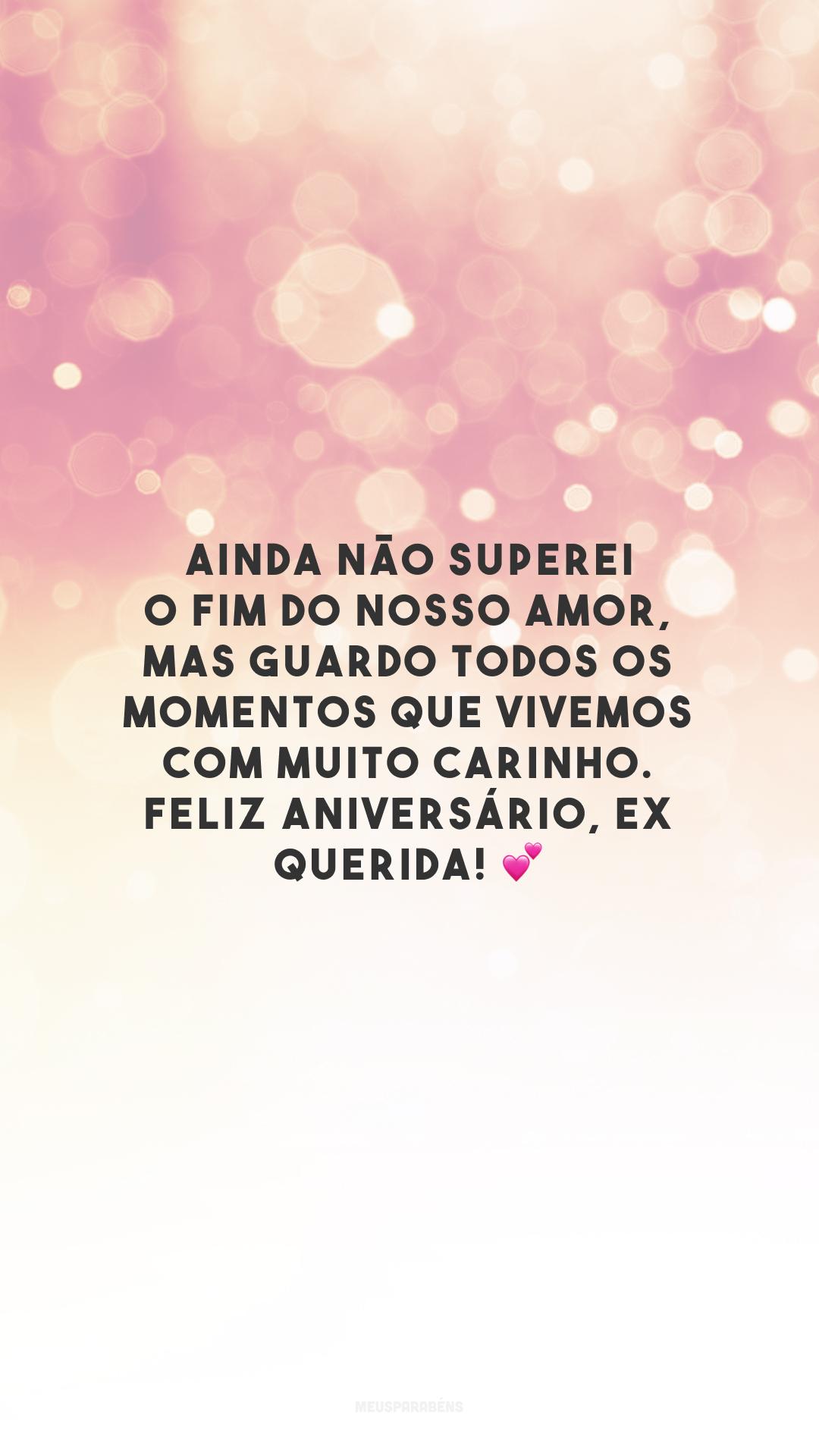 Ainda não superei o fim do nosso amor, mas guardo todos os momentos que vivemos com muito carinho. Feliz aniversário, ex querida! 💕