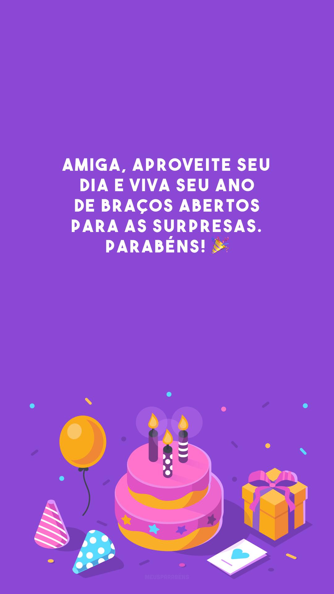 Amiga, aproveite seu dia e viva seu ano de braços abertos para as surpresas. Parabéns! 🎉
