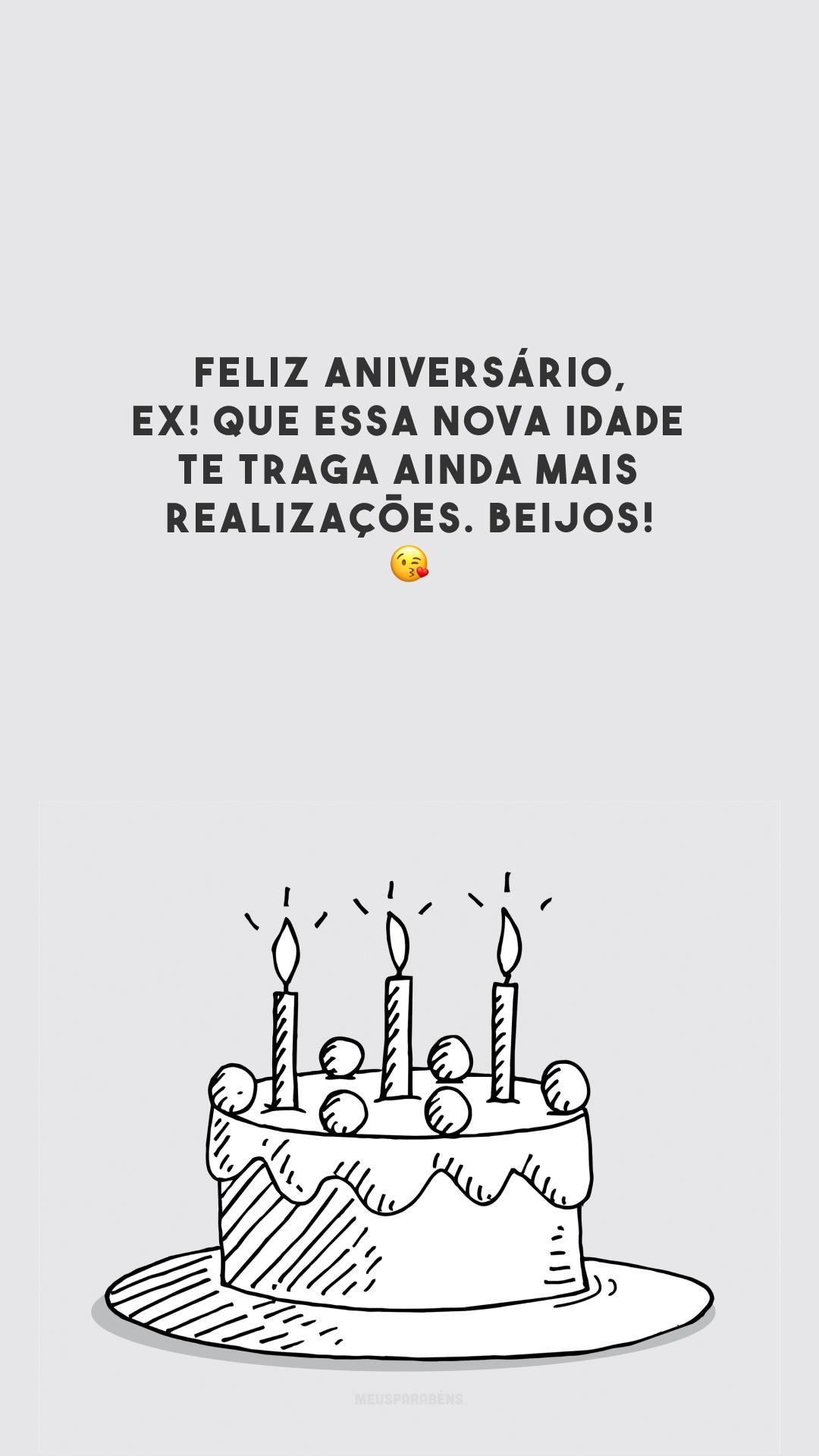 Feliz aniversário, ex! Que essa nova idade te traga ainda mais realizações. Beijos! 😘