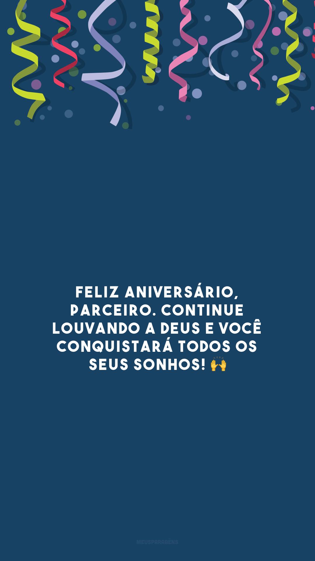 Feliz aniversário, parceiro. Continue louvando a Deus e você conquistará todos os seus sonhos! 🙌