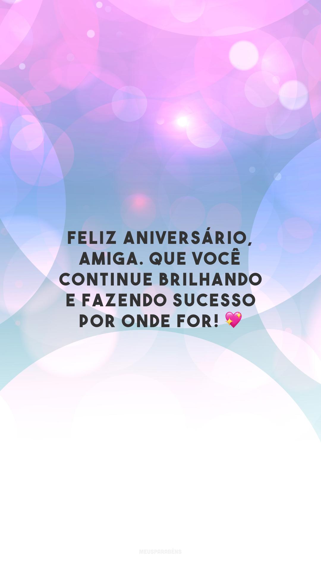 Feliz aniversário, amiga. Que você continue brilhando e fazendo sucesso por onde for! 💖