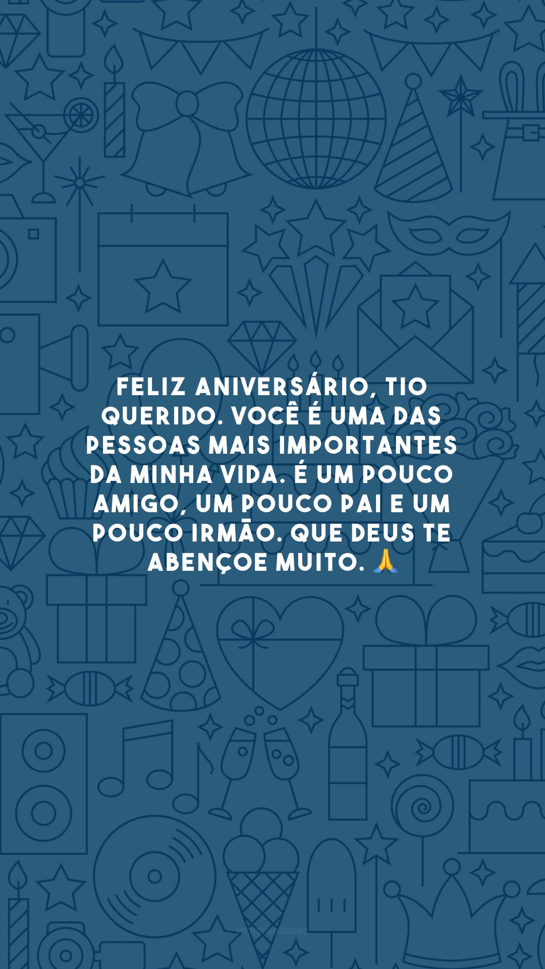 Feliz aniversário, tio querido. Você é uma das pessoas mais importantes da minha vida. É um pouco amigo, um pouco pai e um pouco irmão. Que Deus te abençoe muito. 🙏