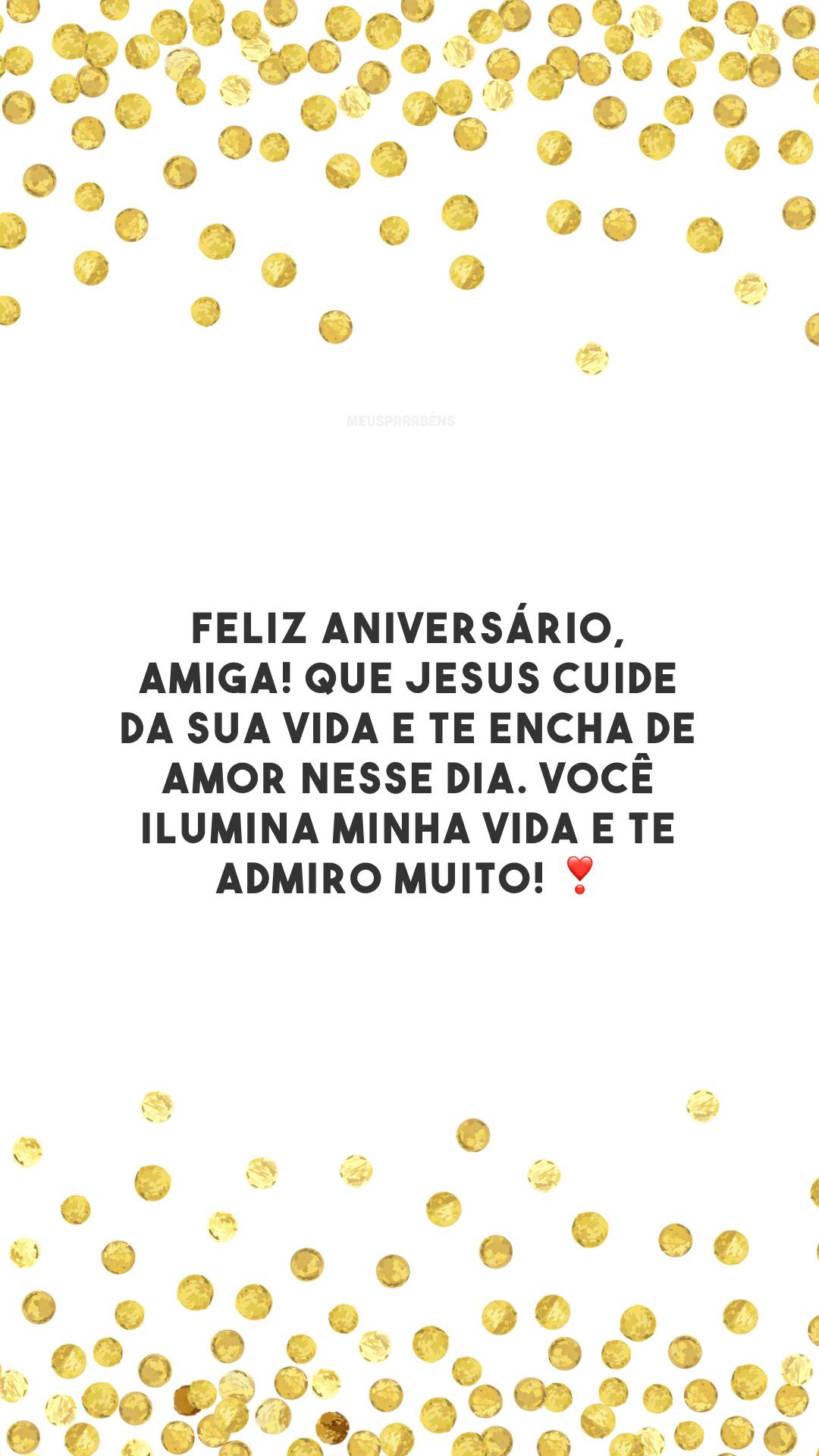 Feliz aniversário, amiga! Que Jesus cuide da sua vida e te encha de amor nesse dia. Você ilumina minha vida e te admiro muito! ❣️