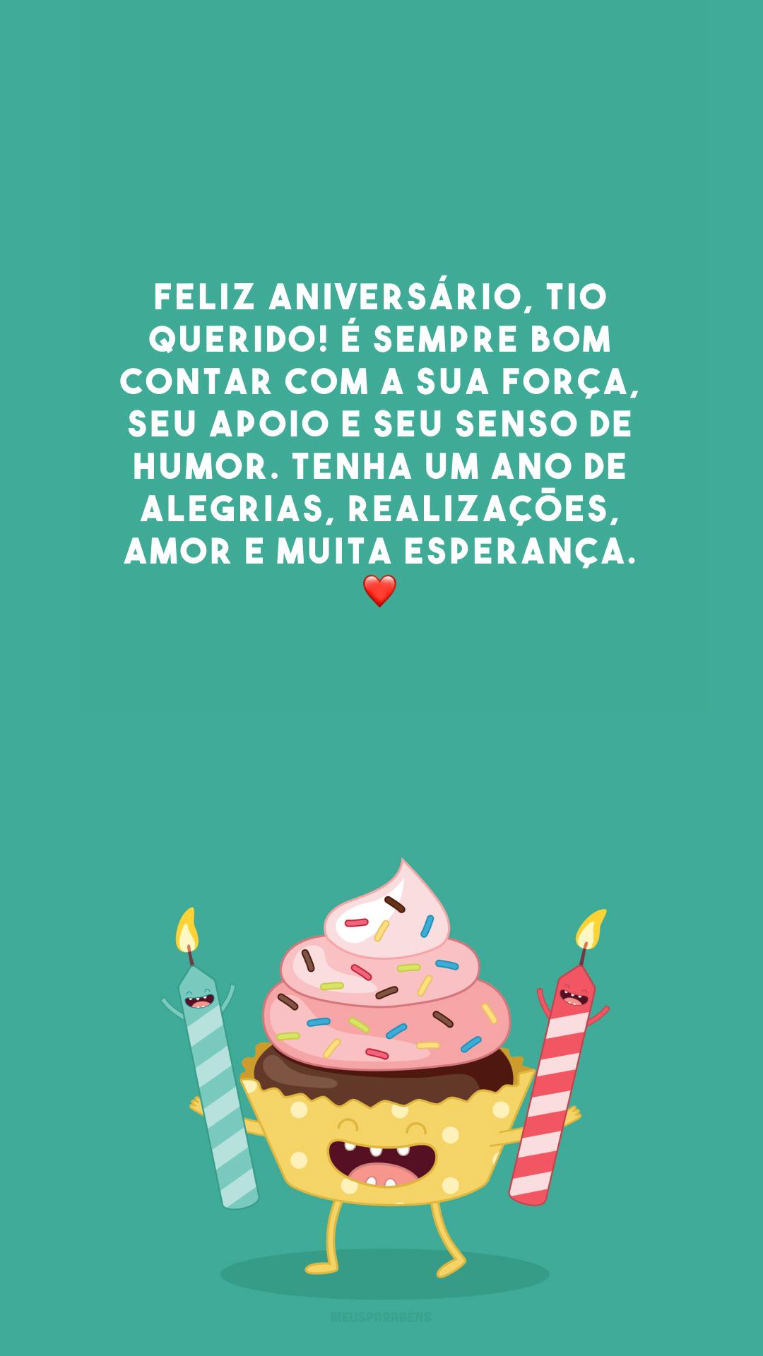 Feliz aniversário, tio querido! É sempre bom contar com a sua força, seu apoio e seu senso de humor. Tenha um ano de alegrias, realizações, amor e muita esperança. ❤️