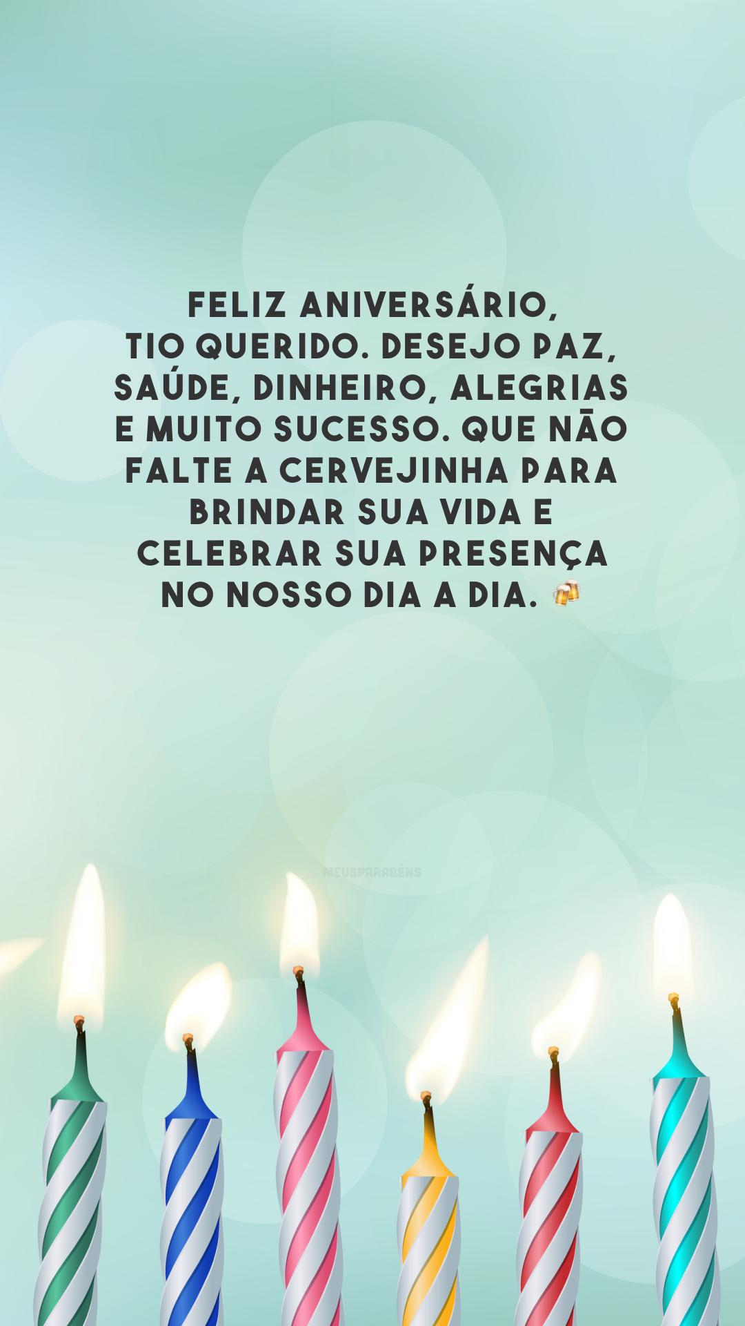 Feliz aniversário, tio querido. Desejo paz, saúde, dinheiro, alegrias e muito sucesso. Que não falte a cervejinha para brindar sua vida e celebrar sua presença no nosso dia a dia. 🍻