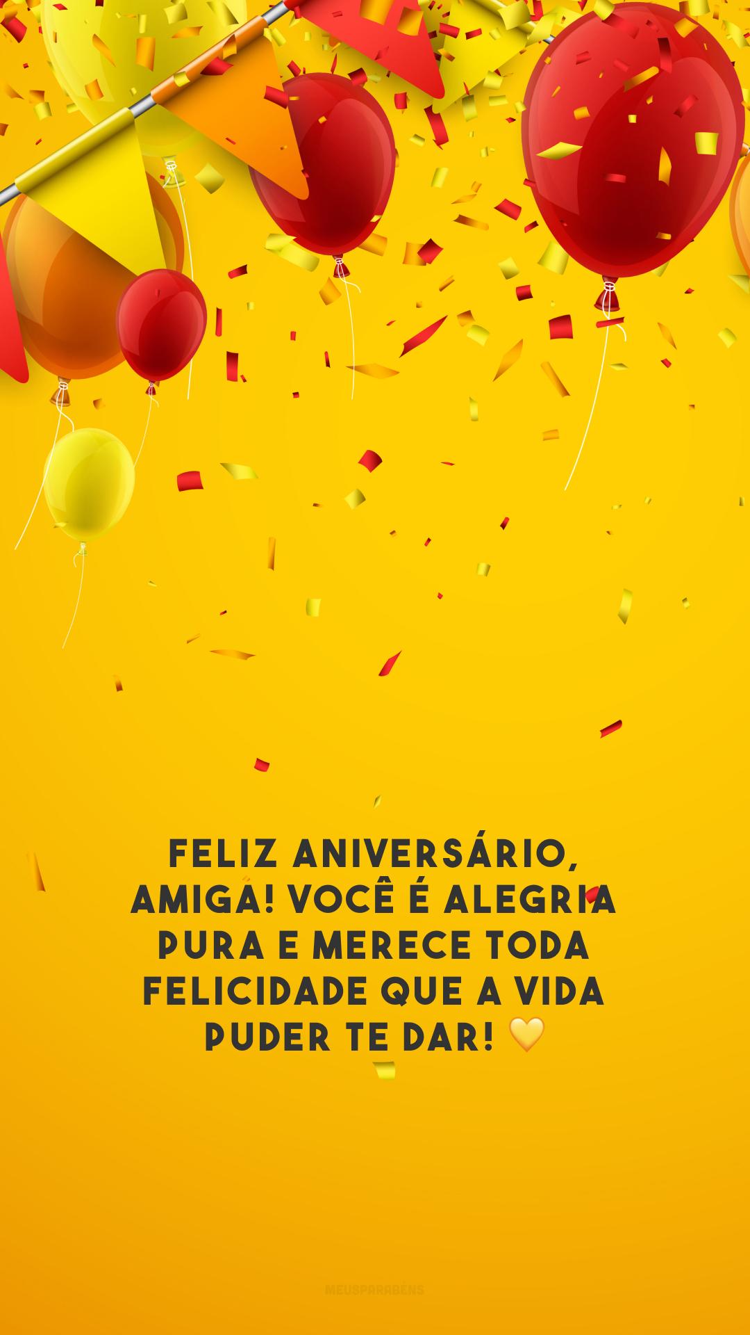 Feliz aniversário, amiga! Você é alegria pura e merece toda felicidade que a vida puder te dar! 💛