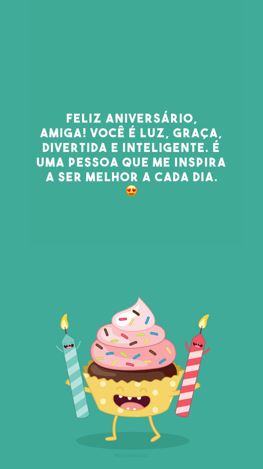 Feliz aniversário, amiga! Você é luz, graça, divertida e inteligente. É uma pessoa que me inspira a ser melhor a cada dia. 😍