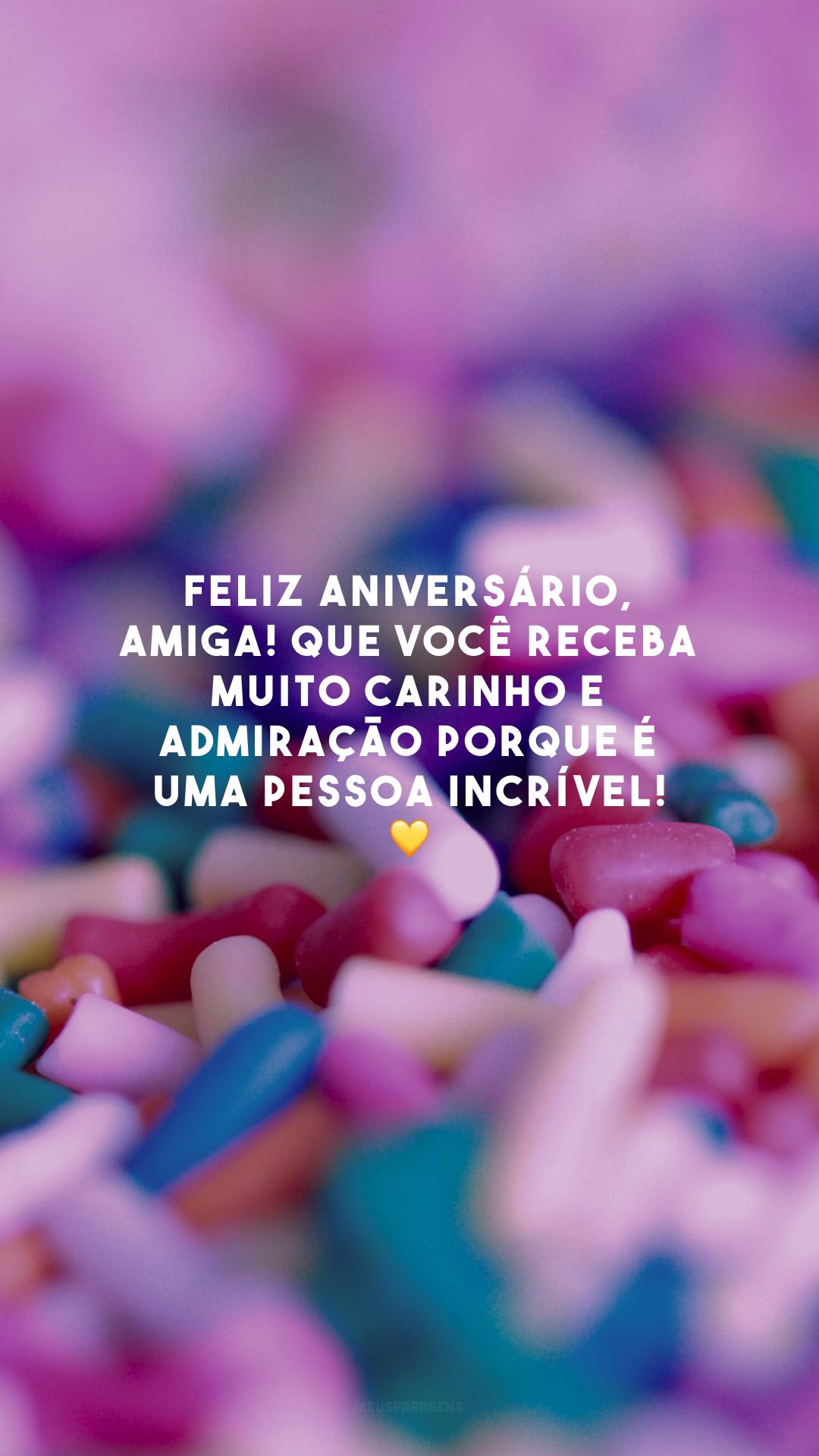 Feliz aniversário, amiga! Que você receba muito carinho e admiração porque é uma pessoa incrível! 💛