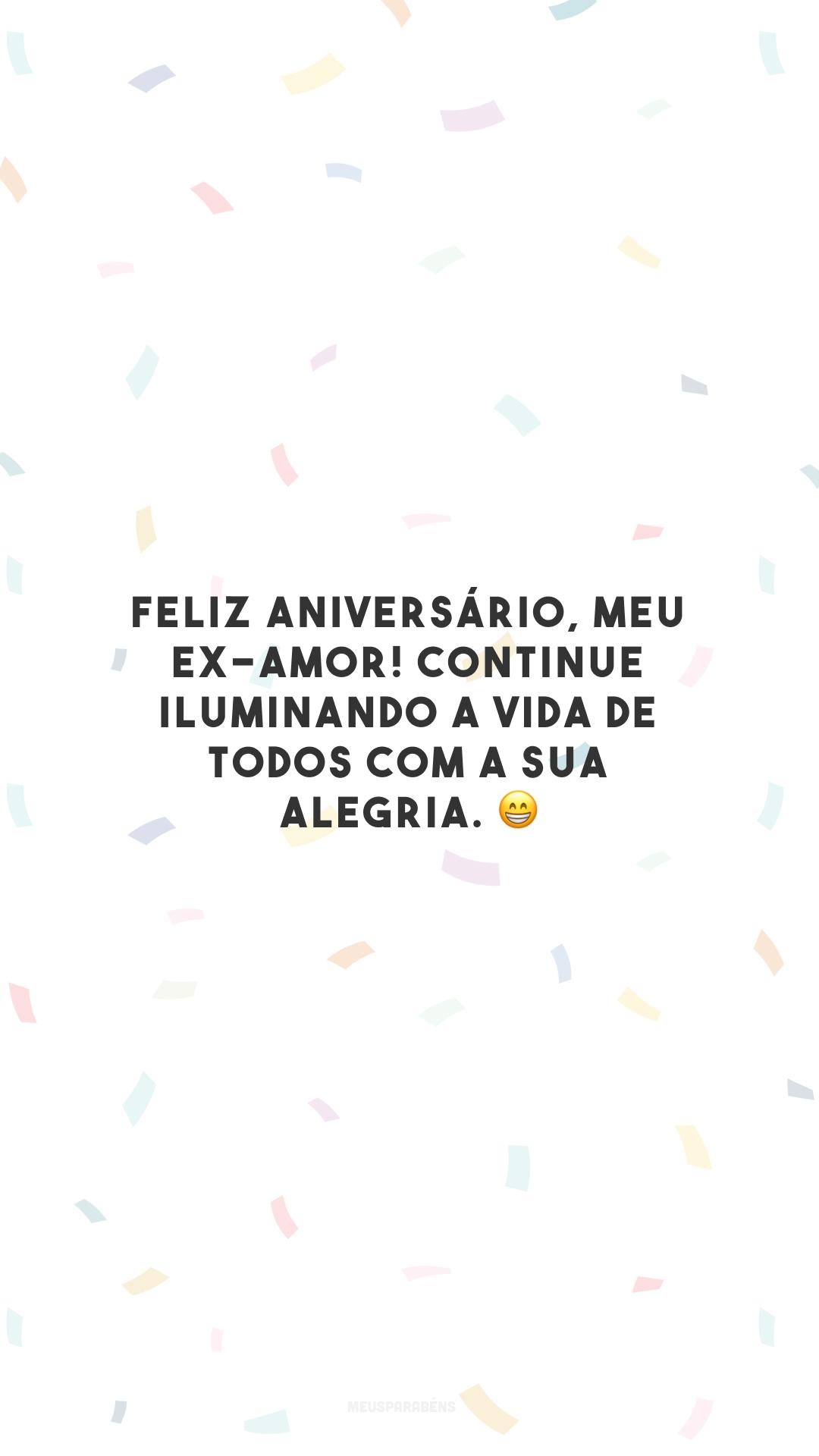Feliz aniversário, meu ex-amor! Continue iluminando a vida de todos com a sua alegria. 😁
