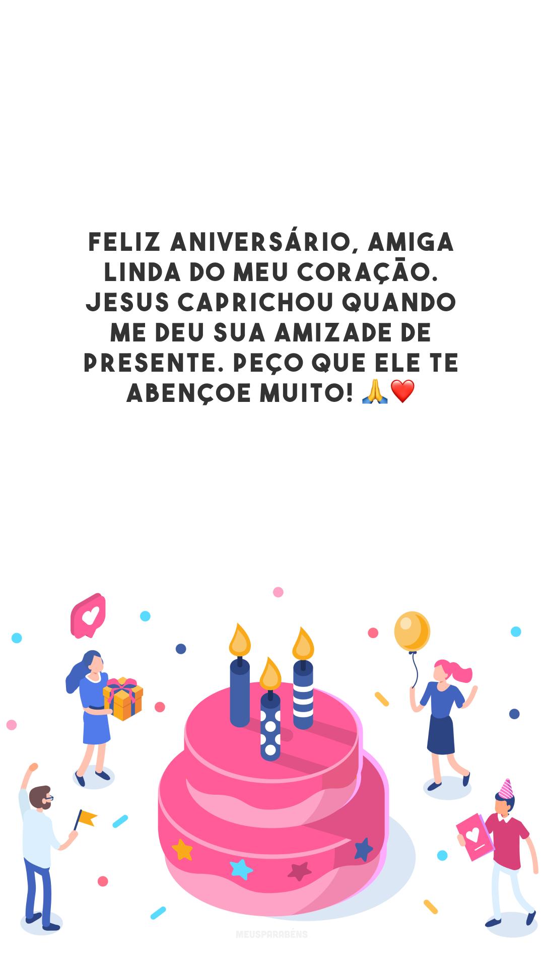 Feliz aniversário, amiga linda do meu coração. Jesus caprichou quando me deu sua amizade de presente. Peço que Ele te abençoe muito! 🙏❤️