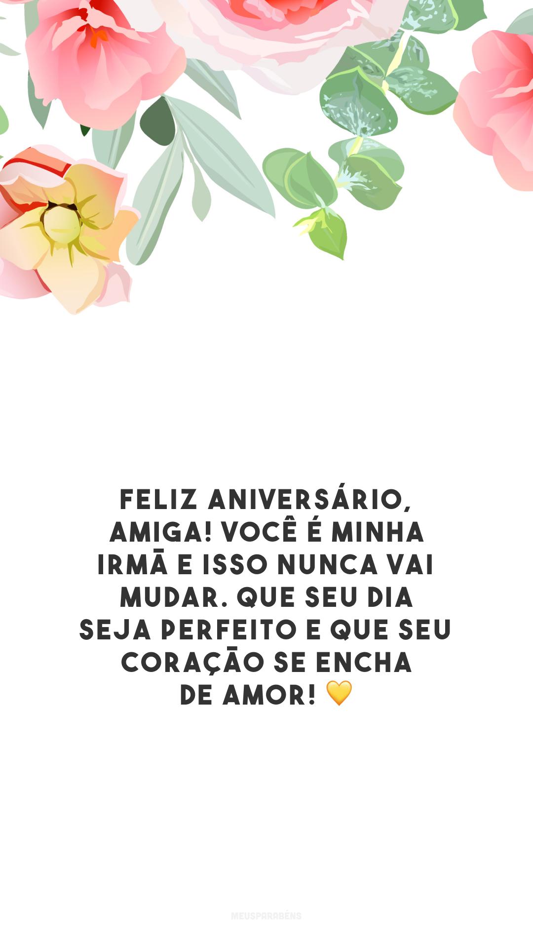 Feliz aniversário, amiga! Você é minha irmã e isso nunca vai mudar. Que seu dia seja perfeito e que seu coração se encha de amor! 💛