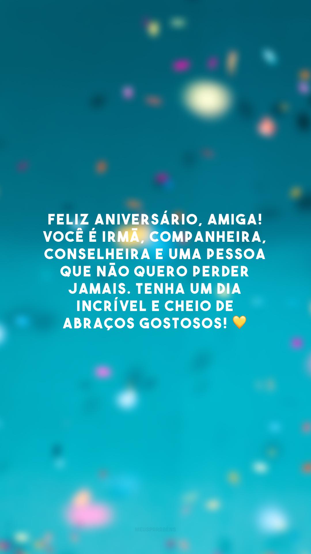 Feliz aniversário, amiga! Você é irmã, companheira, conselheira e uma pessoa que não quero perder jamais. Tenha um dia incrível e cheio de abraços gostosos! 💛