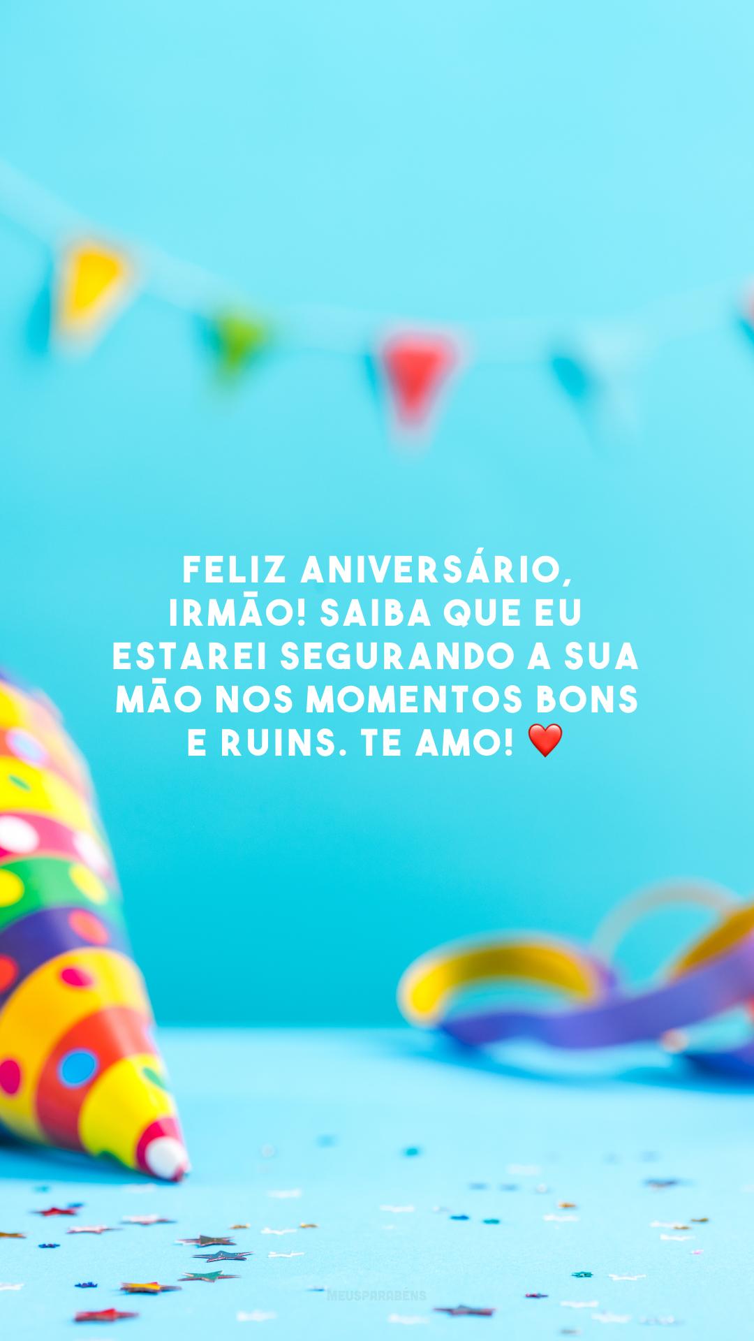 Feliz aniversário, irmão! Saiba que eu estarei segurando a sua mão nos momentos bons e ruins. Te amo! ❤️